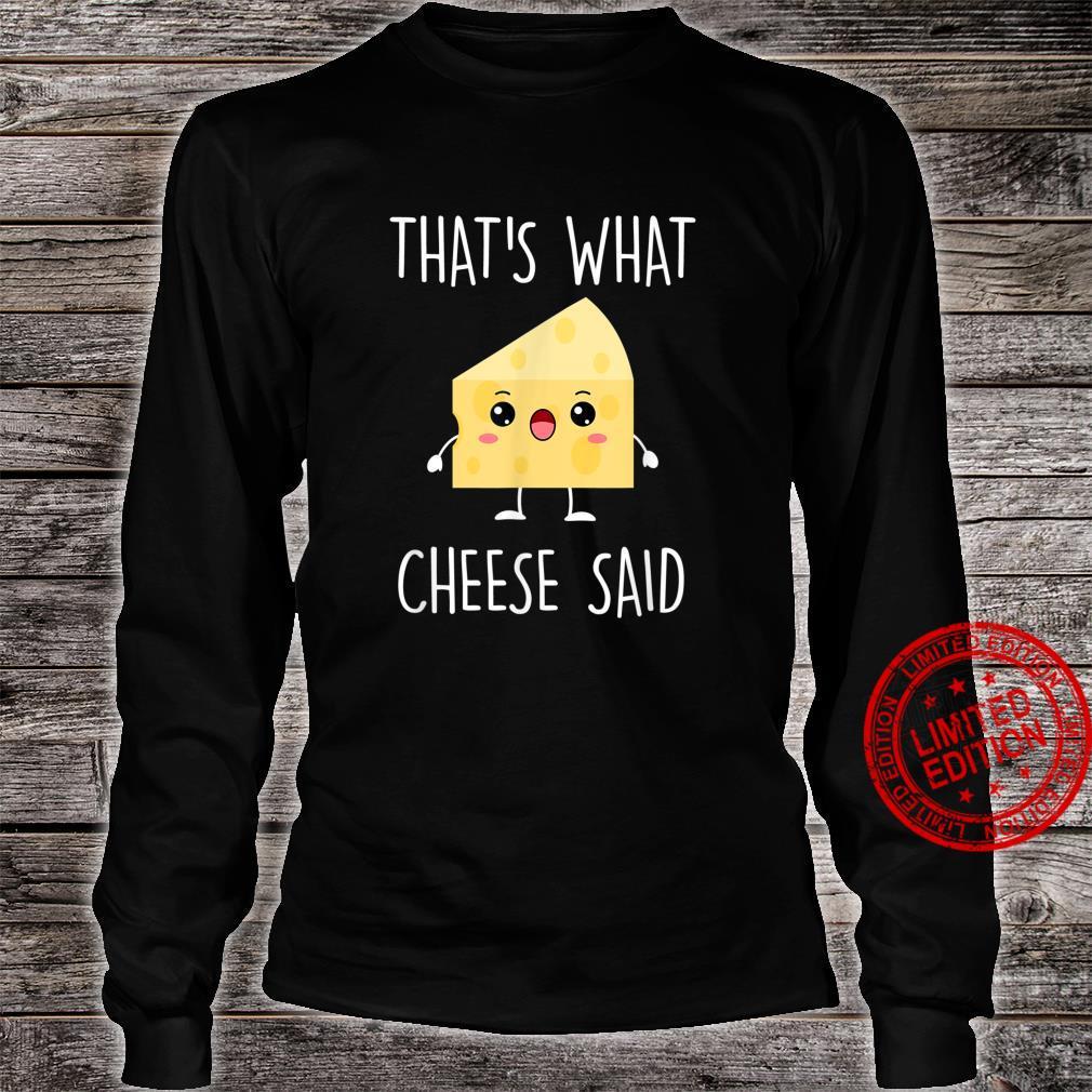 Cheese Pun Shirt, That's What Cheese Said Shirt long sleeved