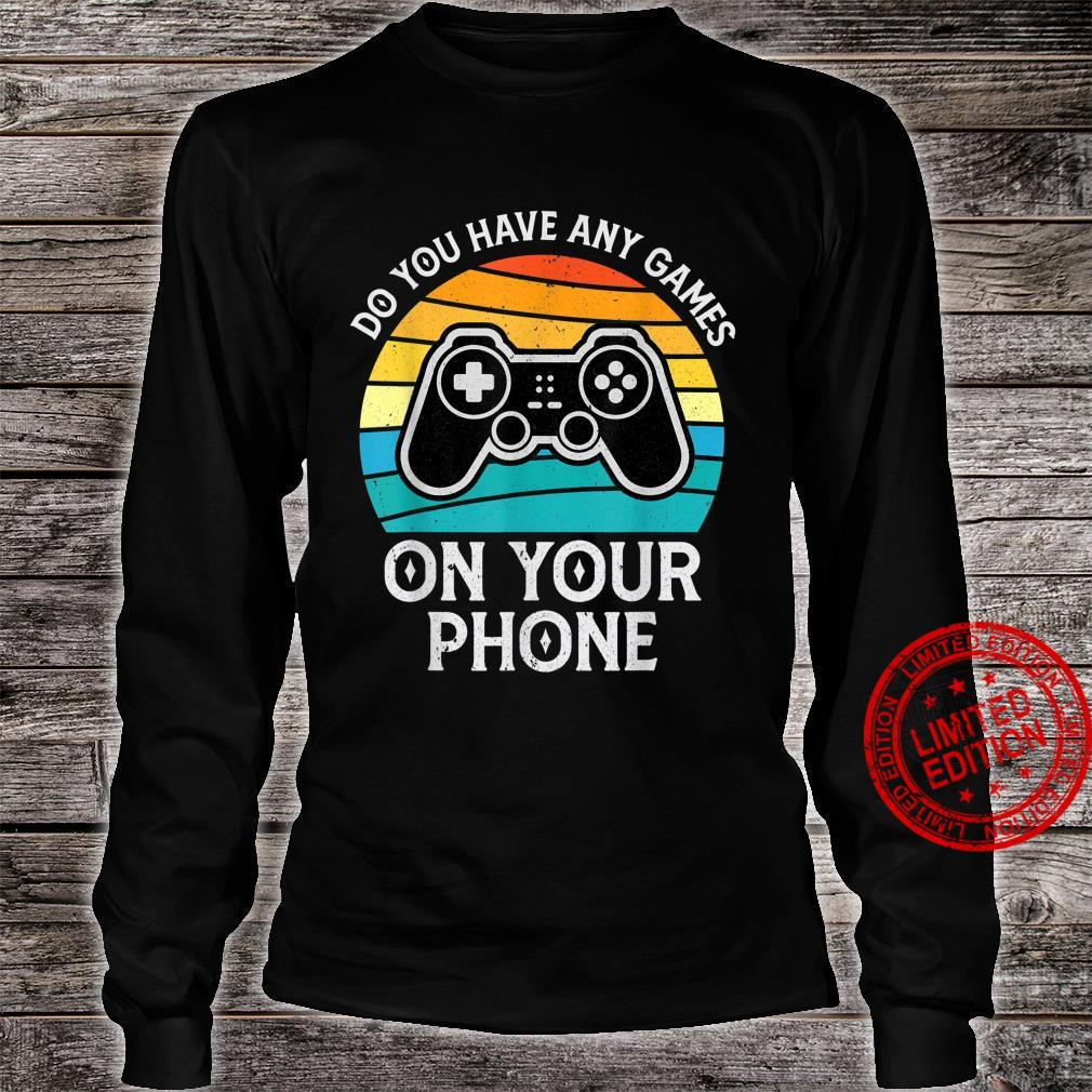 Do You Have Any Games On Your Phone Gaming Shirt long sleeved