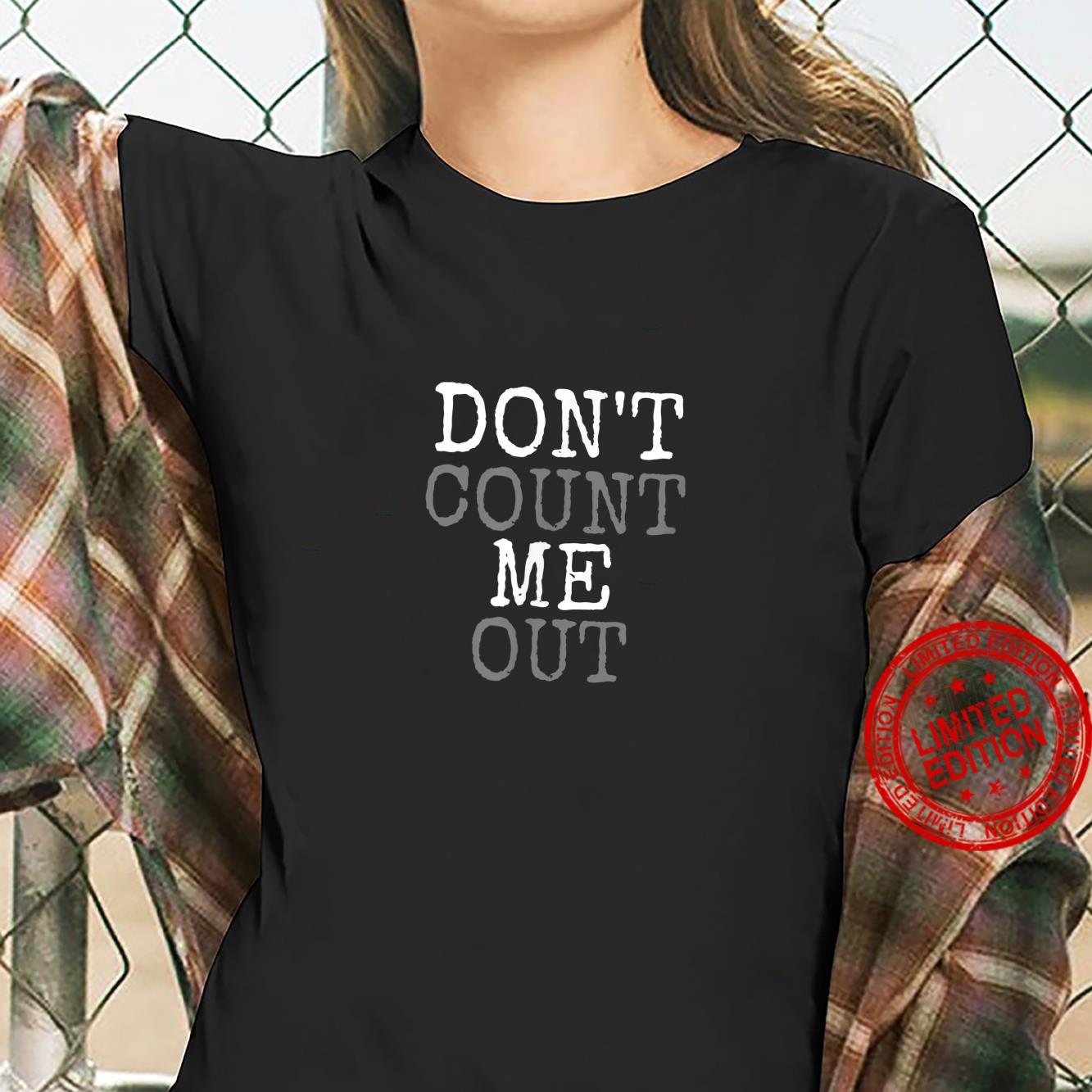 Don't Count Me Out Shirt ladies tee