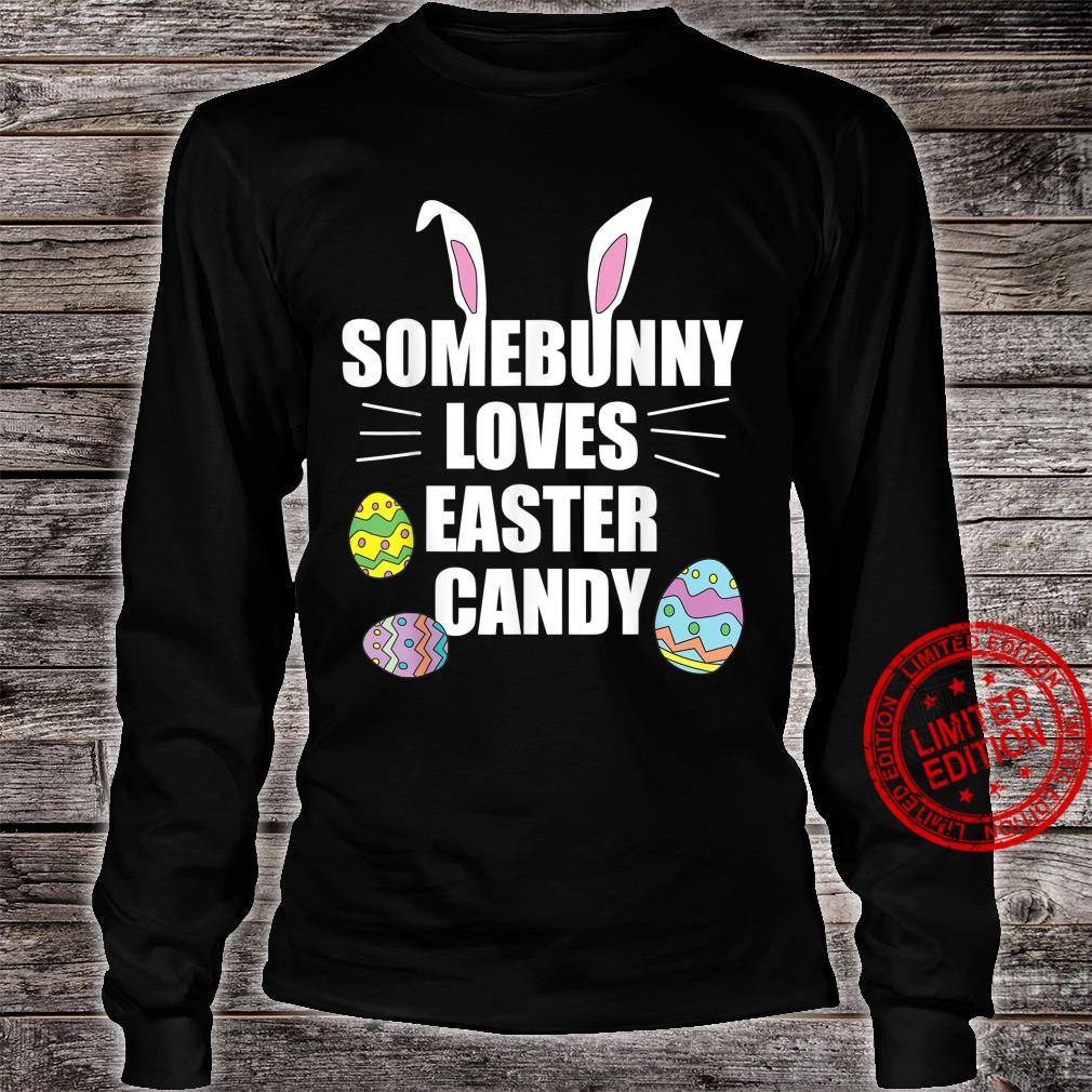 Easter Bunny Ears Somebunny Loves Candy and Chocolate Eggs Shirt long sleeved