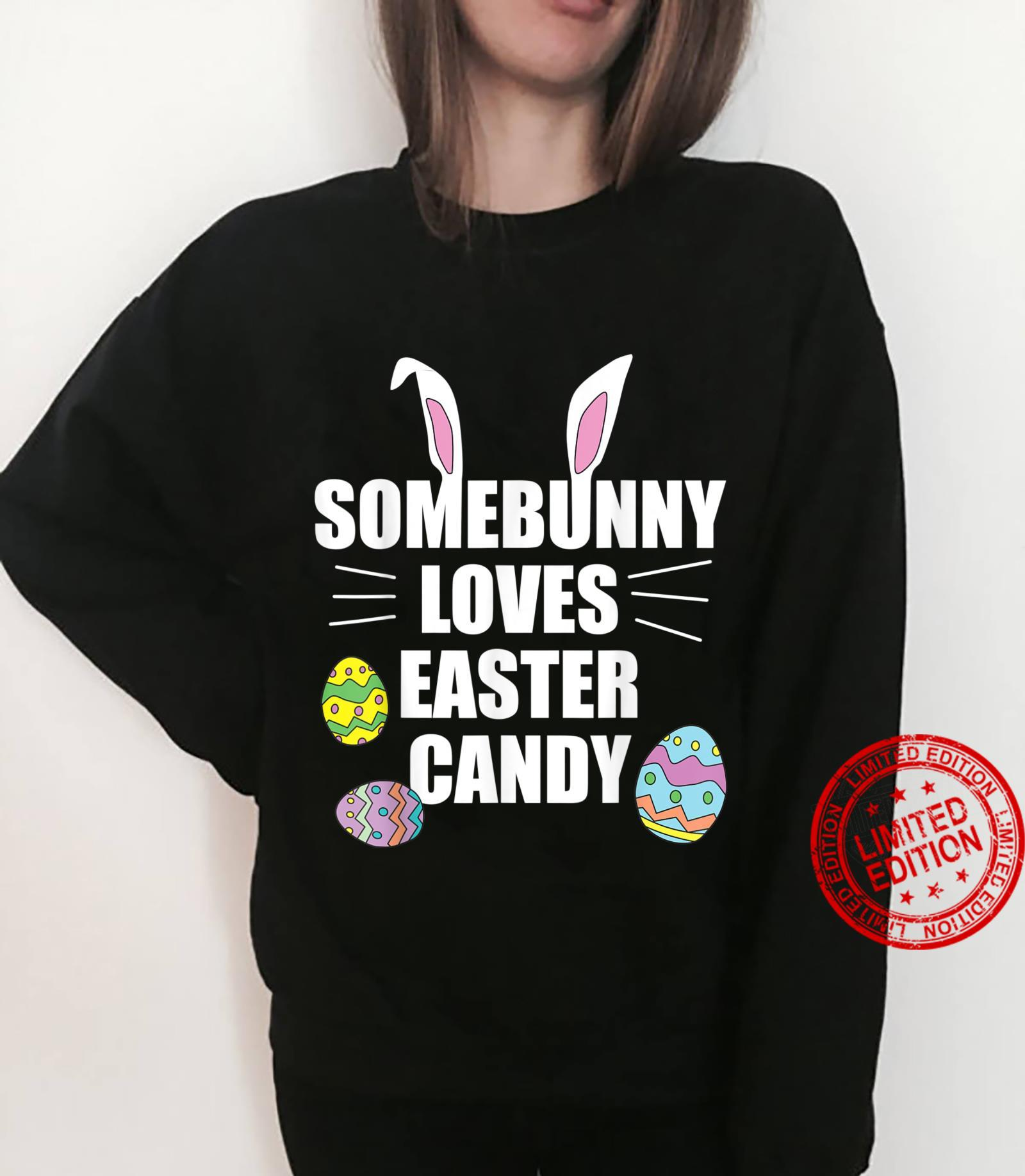 Easter Bunny Ears Somebunny Loves Candy and Chocolate Eggs Shirt sweater