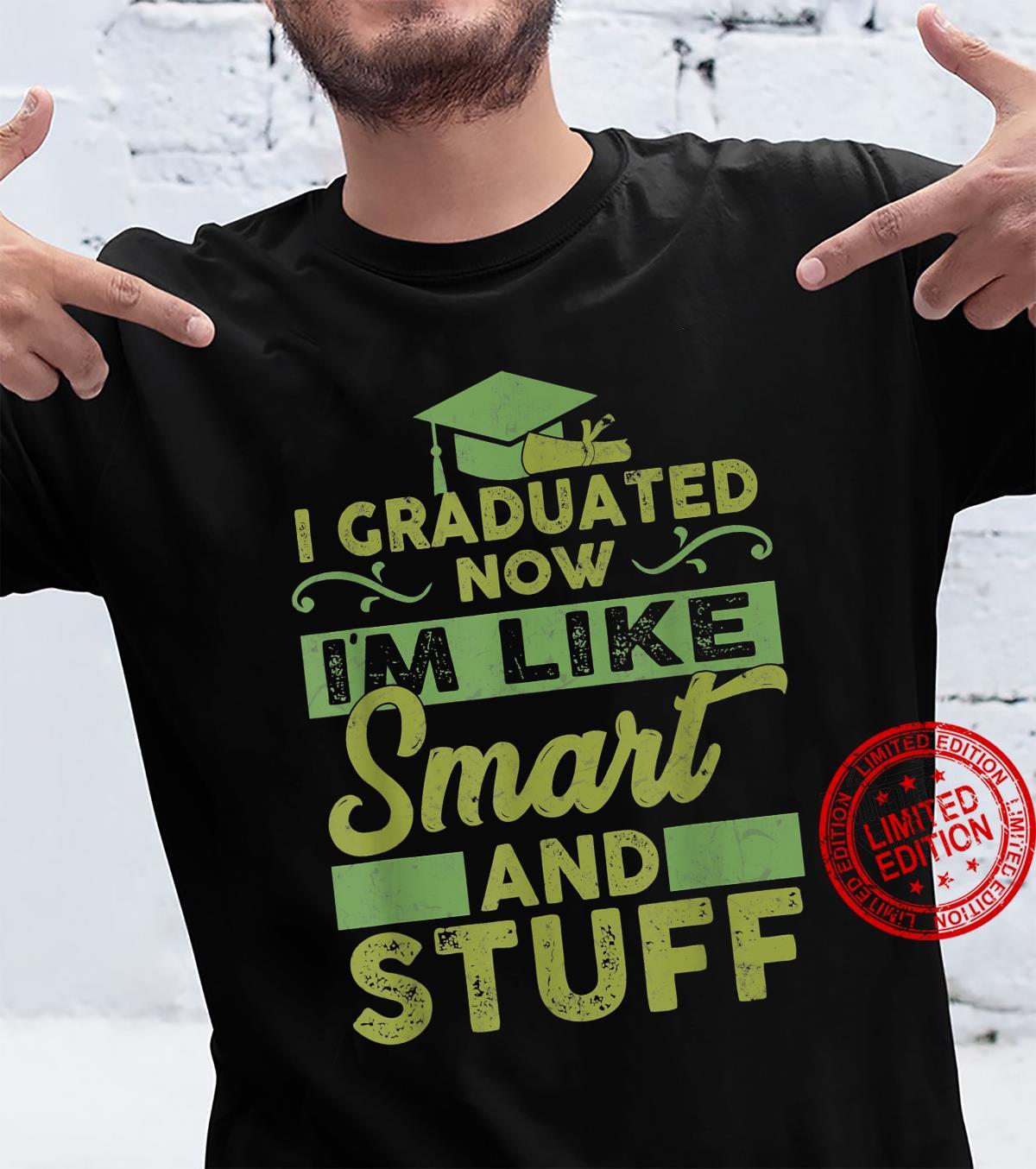 Education 365 I Graduated Now I'm Like Smart And Stuff Shirt