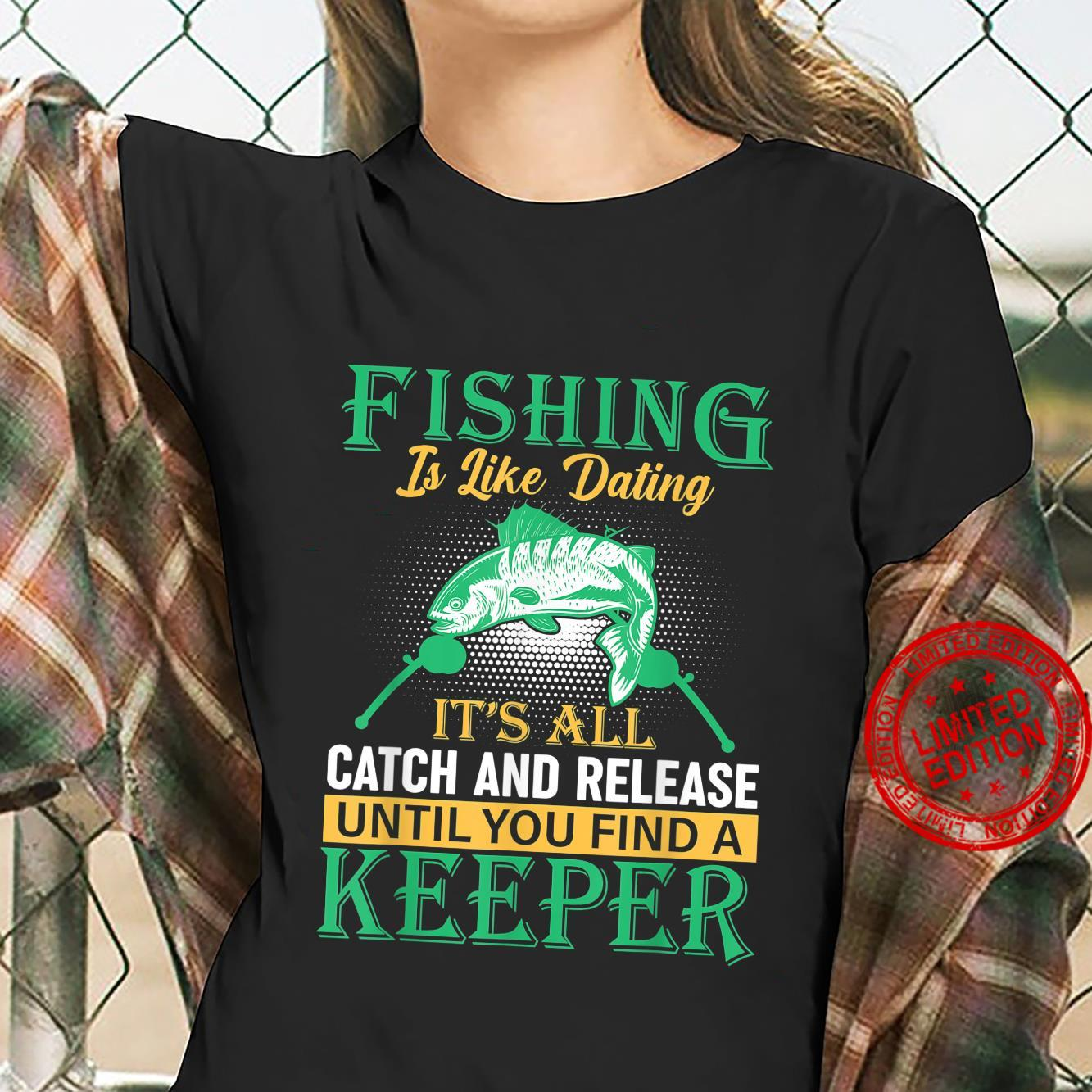 Fishings Fishing is like Dating Shirt ladies tee