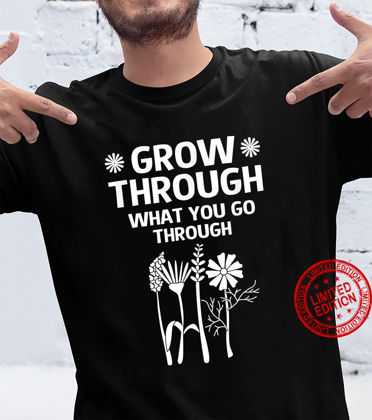 Flower Quote Grow Through What You Go Through Shirt