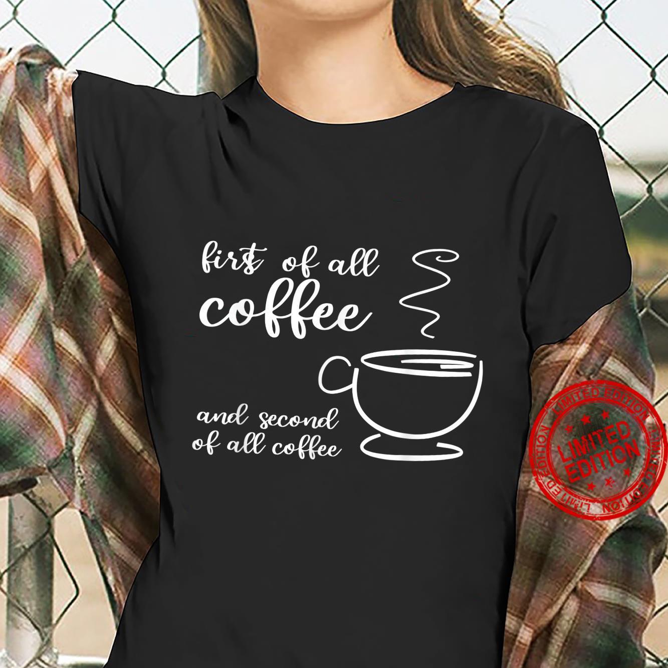 Funny Coffees First of All Coffee Nurse Teacher Mom Shirt ladies tee
