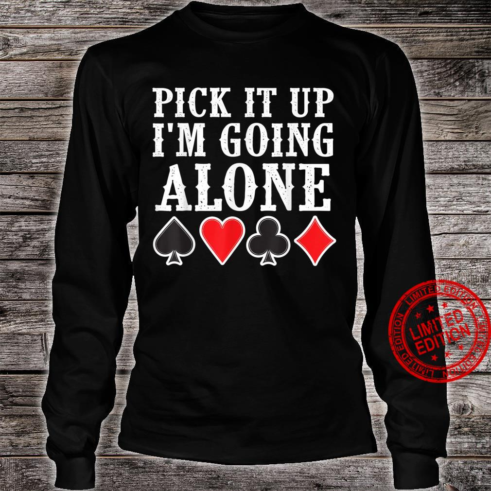 Funny Pick It Up I'm Going Alone Cool Euchre Card Game Shirt long sleeved