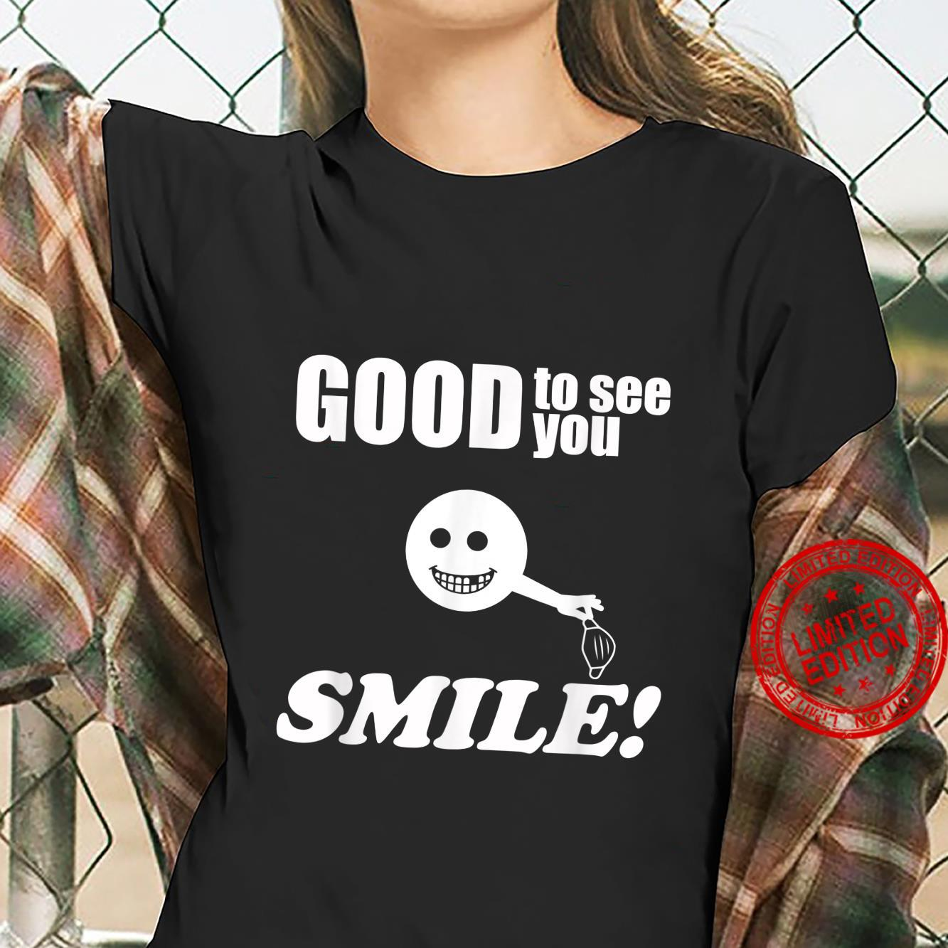 Good to see you smile face lost tooth removed mask Shirt ladies tee