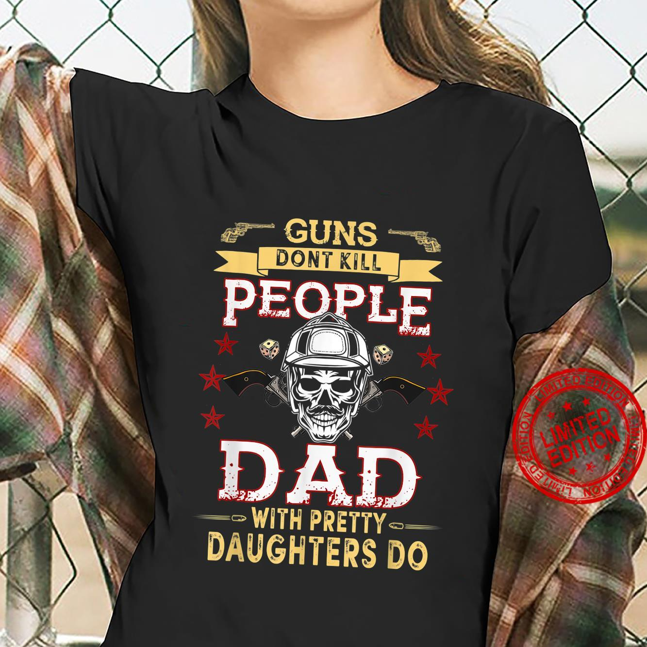 Guns Don't Kill People Dads With Pretty Daughters Humor Dad Shirt ladies tee