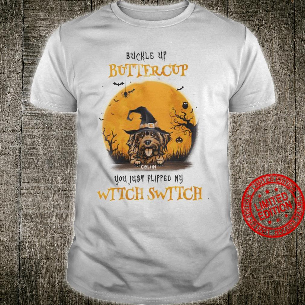 Shih Tzu Buckle Up Buttercup You Just Flipped My Witch Switch White Shirt