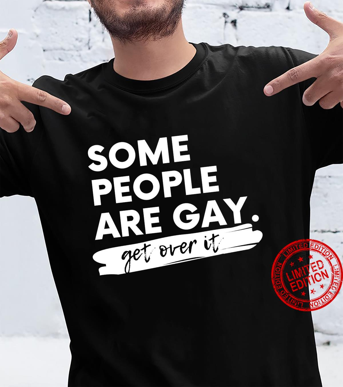 Some People Are Gay. Get Over It. LGBT Shirt