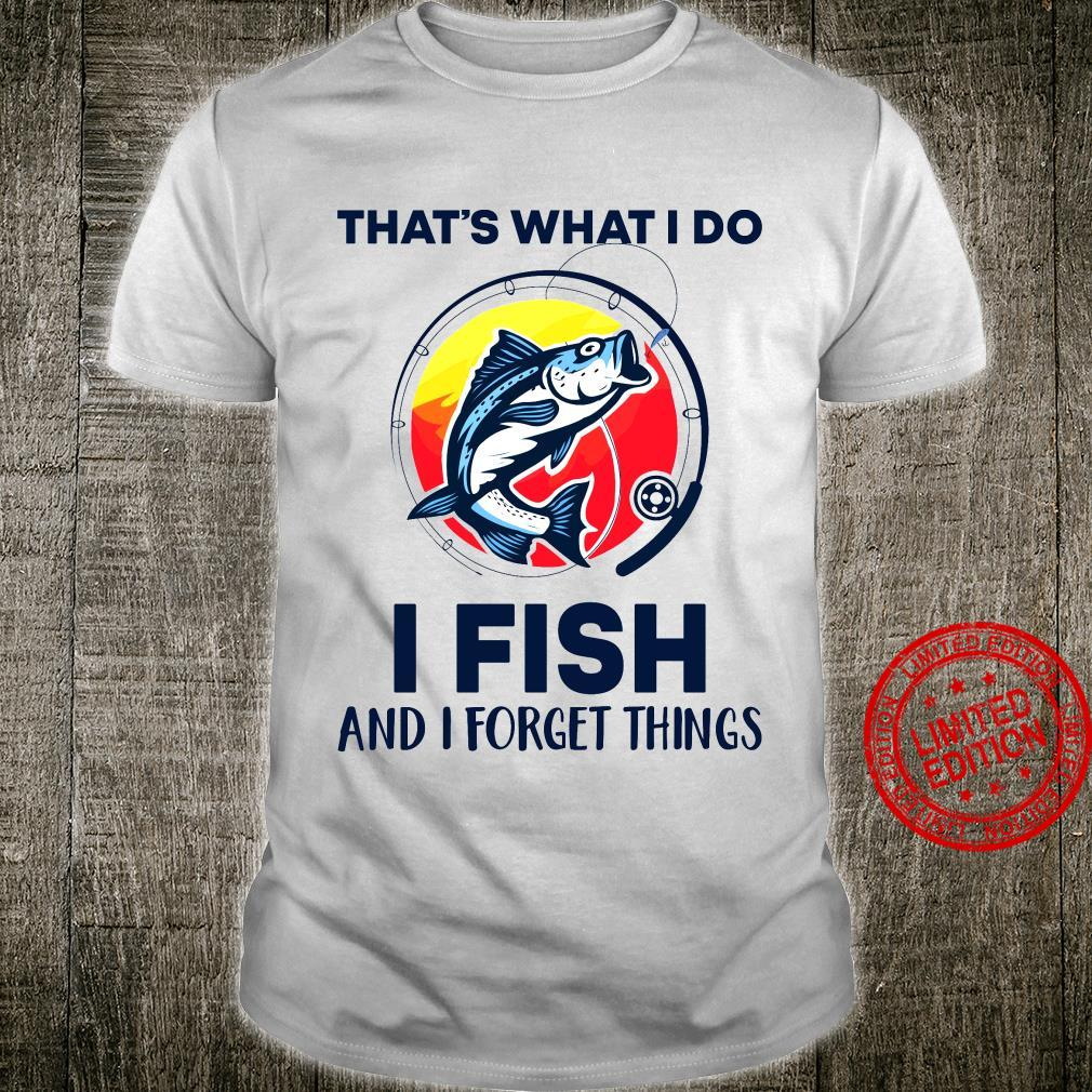 That's What I Do I Fish And I Forget Things Shirt