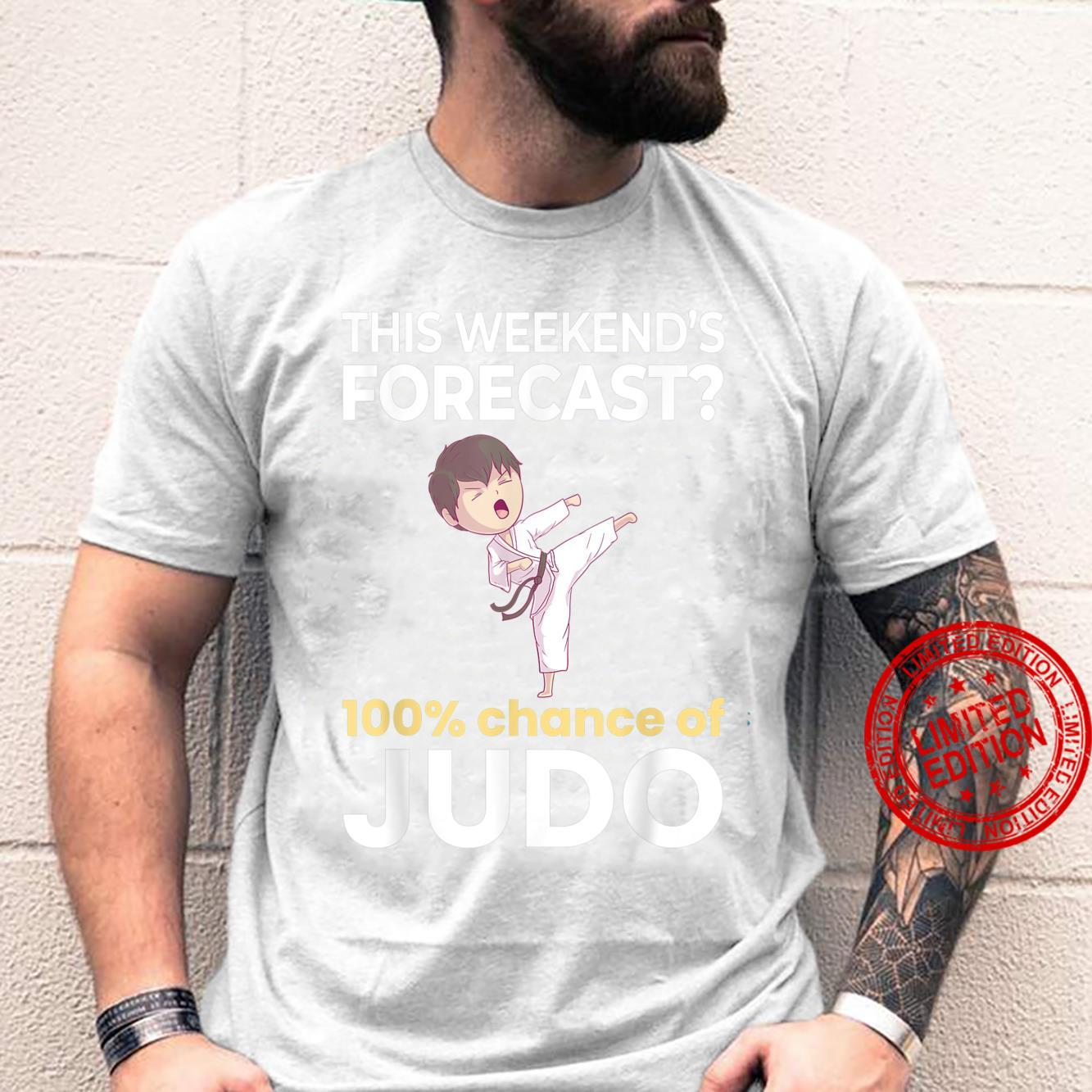 Weekend Forecast 100% Chance of Judo Martial Arts Shirt