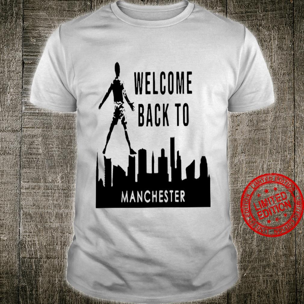Welcome Back To Manchester Shirt