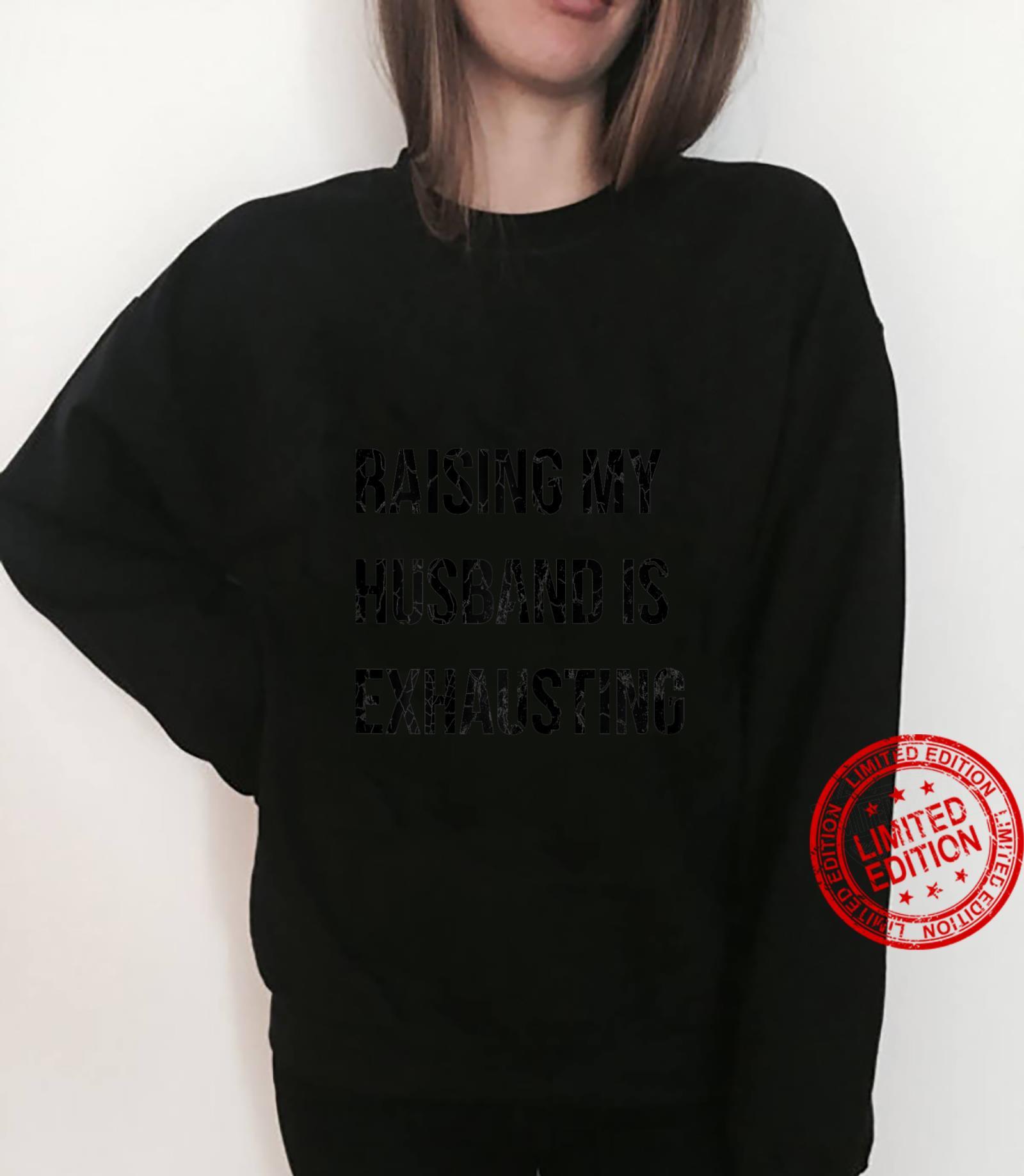 Womens Raising My Husband is Exhausting Shirt sweater