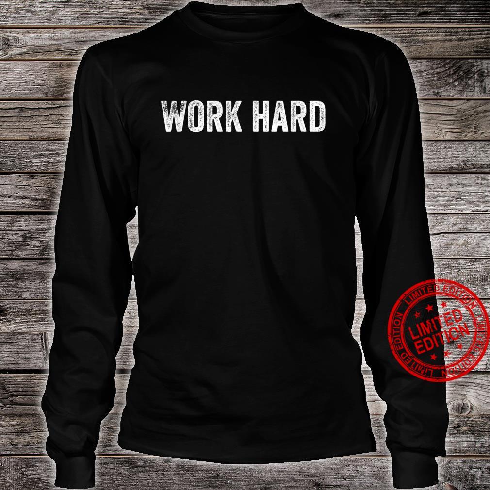 Work Hard Shirt long sleeved