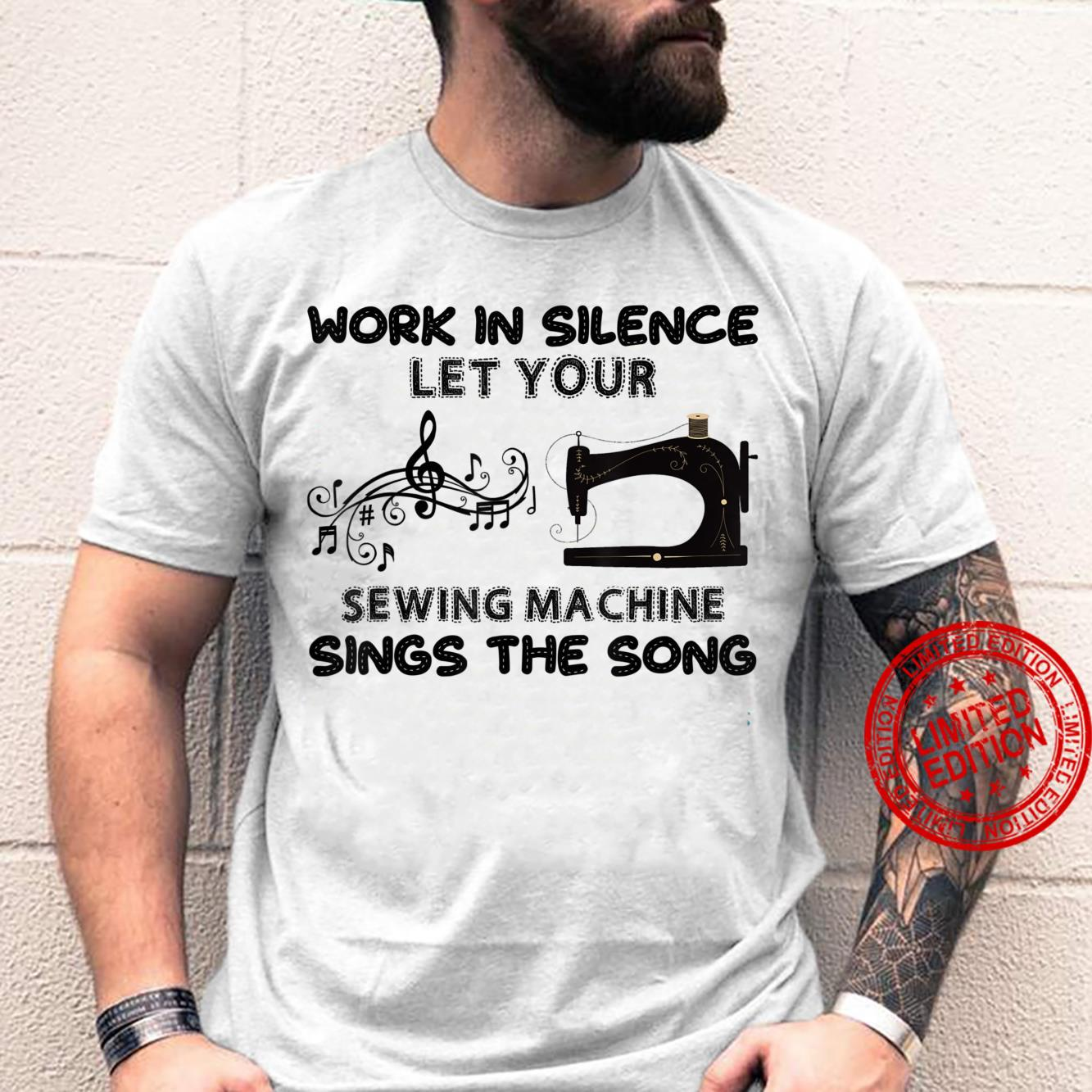 Work In Silence Let Your Sewing Machine Sings The Song Shirt