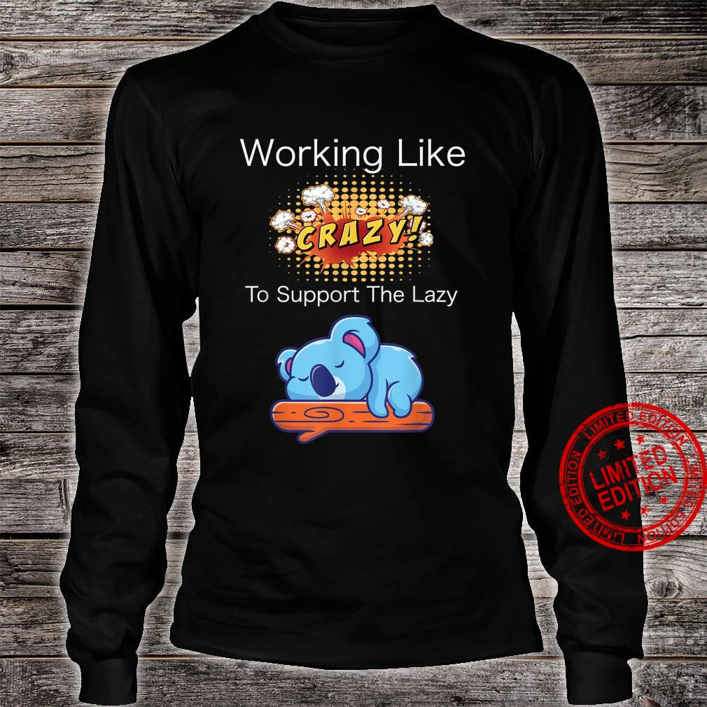 Working like crazy to support the lazy Shirt long sleeved