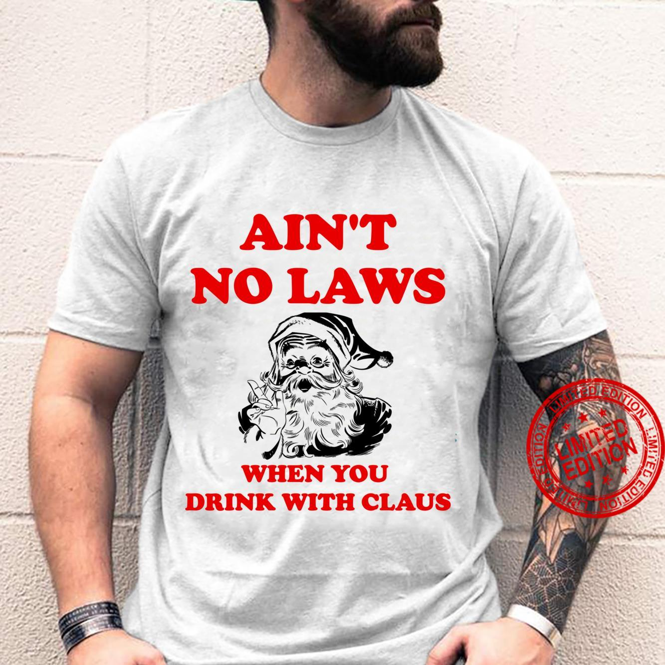 Ain't No Laws When You Drink With Claus Christmas Shirt,2020 Shirt