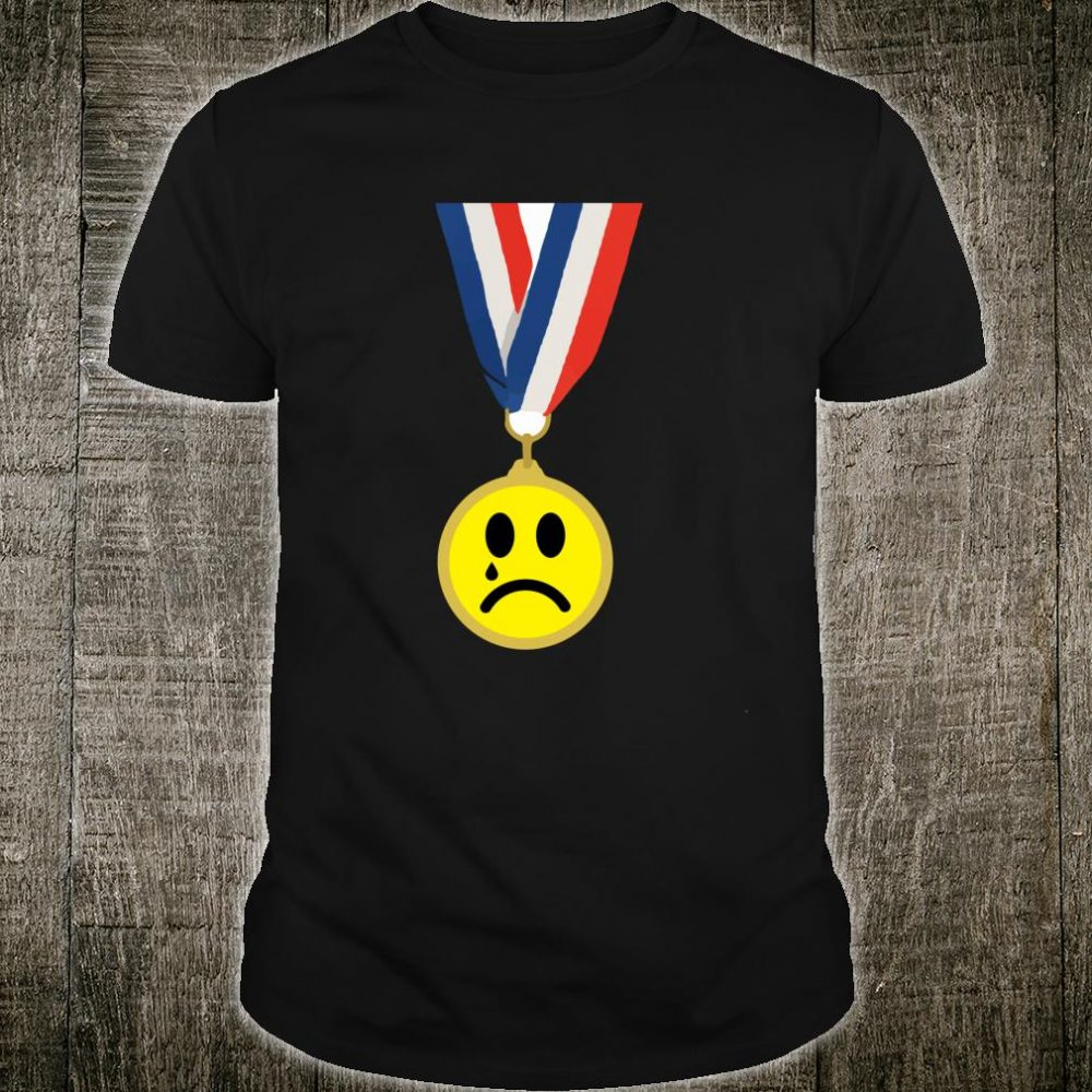 Crying Sad Face Medal Last Place Loser Trophy Shirt
