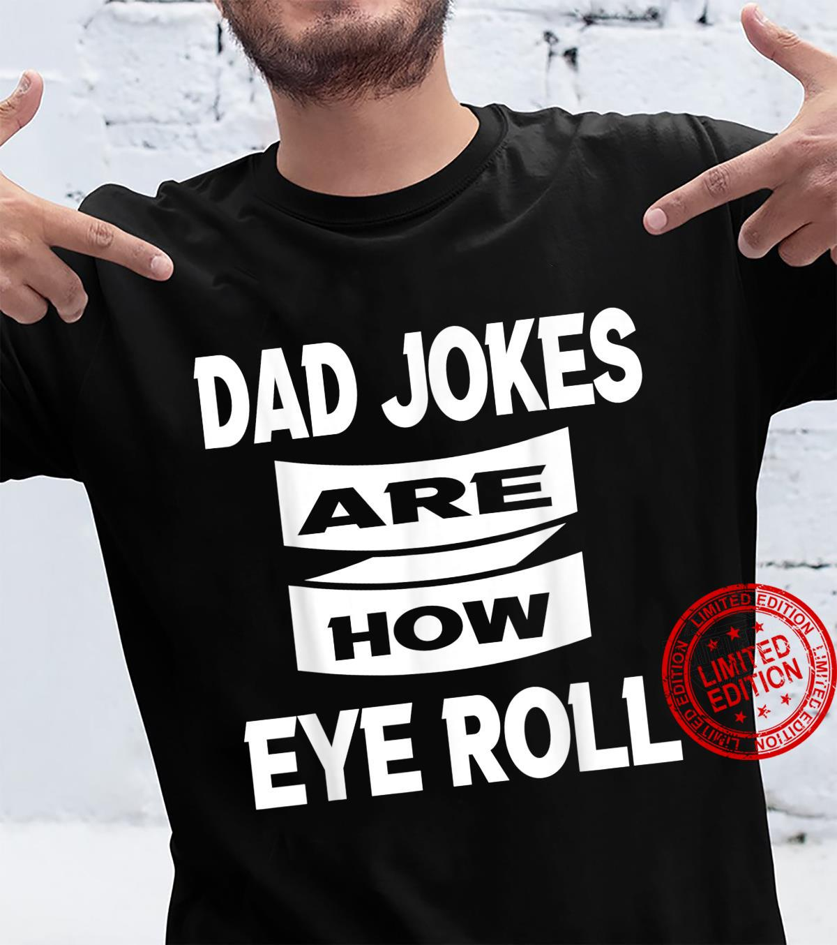 Dad Jokes are How Eye Roll sarcastic dad Shirt