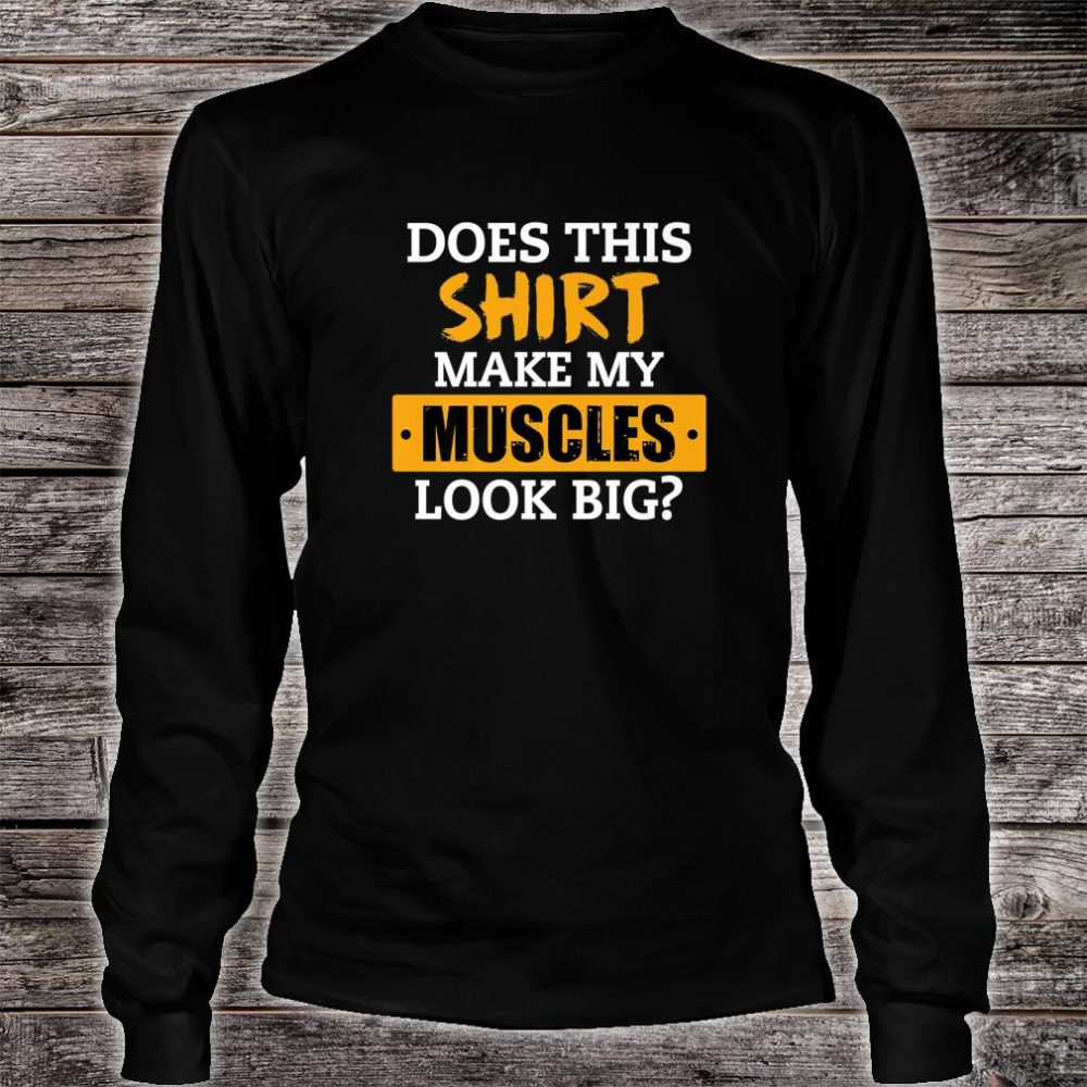 Does This Shirt Make My Muscles Look Big Workout Shirt long sleeved