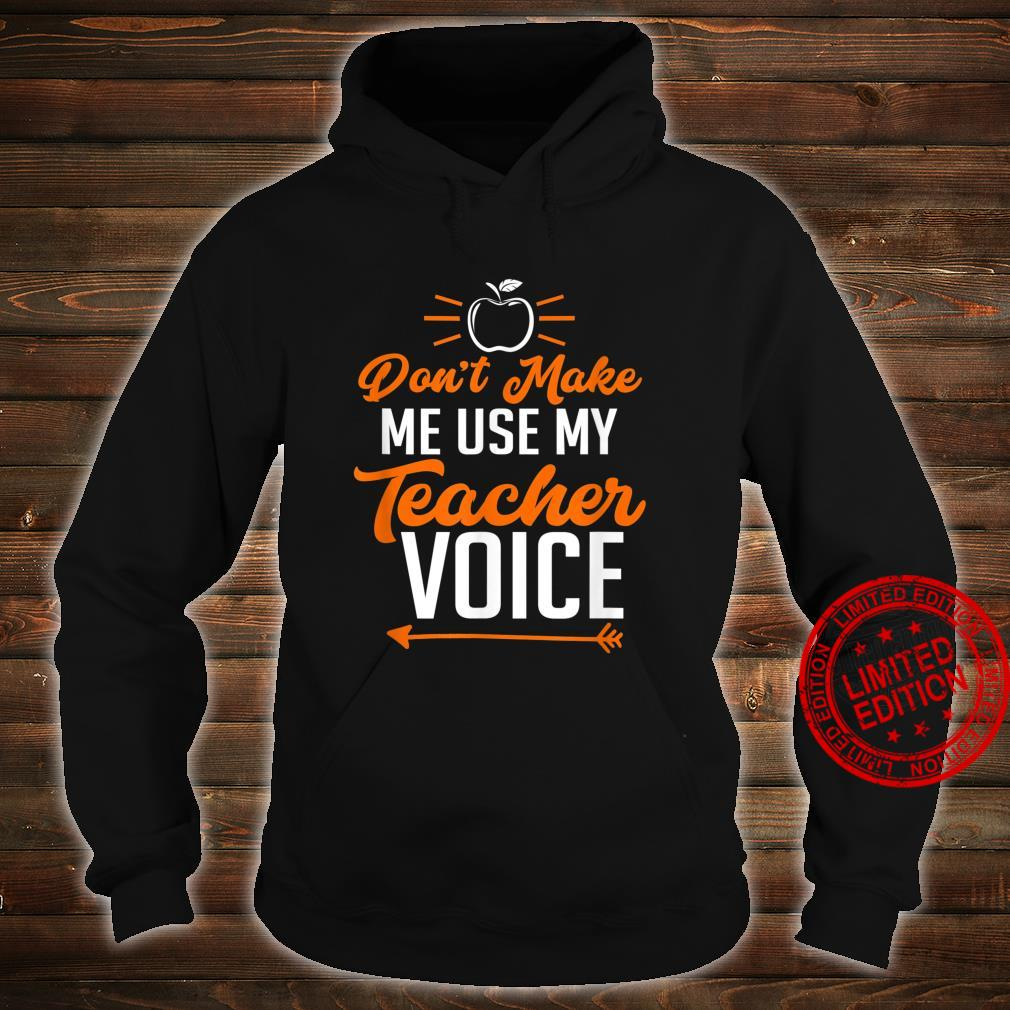 Funny Teacher Don't Make Me Use My Teacher Voice Shirt hoodie