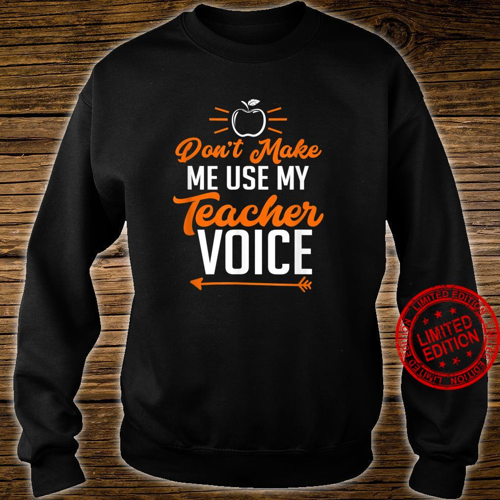 Funny Teacher Don't Make Me Use My Teacher Voice Shirt sweater