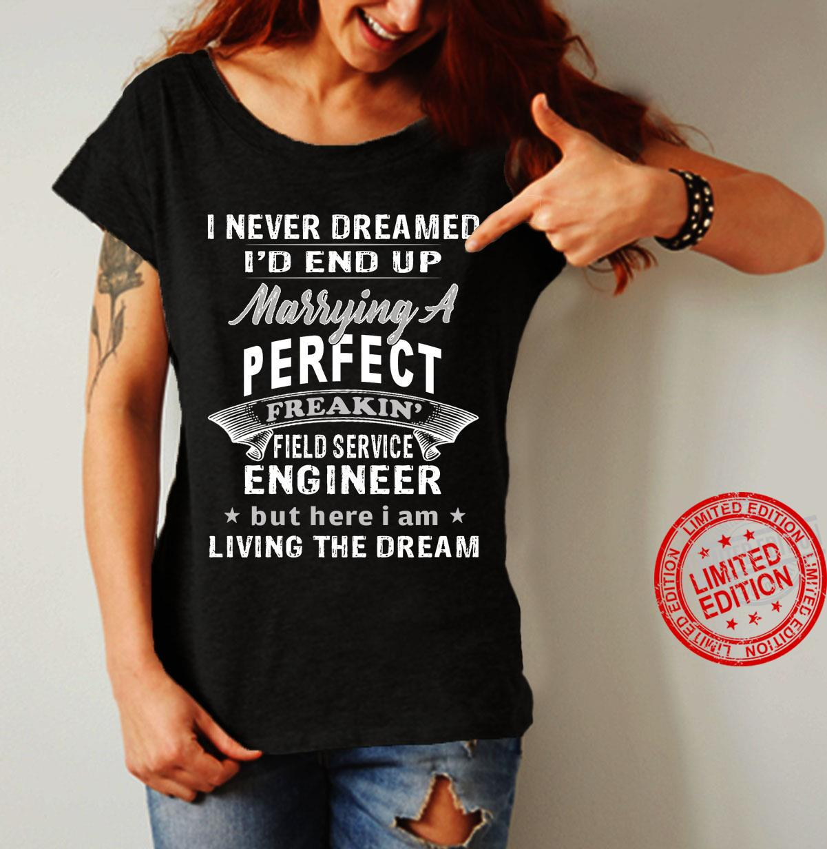 I Never Dreamed I'd End Up Marrying A Perfect Freakin' Engineer But Here I Am Living The Dream Shirt
