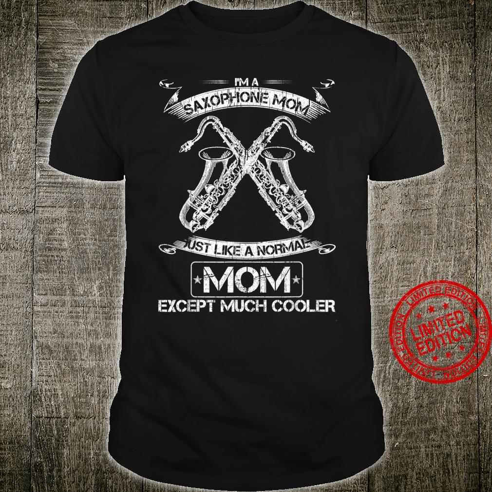 I'm Saxophone Mom Just Like A Normal Mom Except Much Cooler Shirt