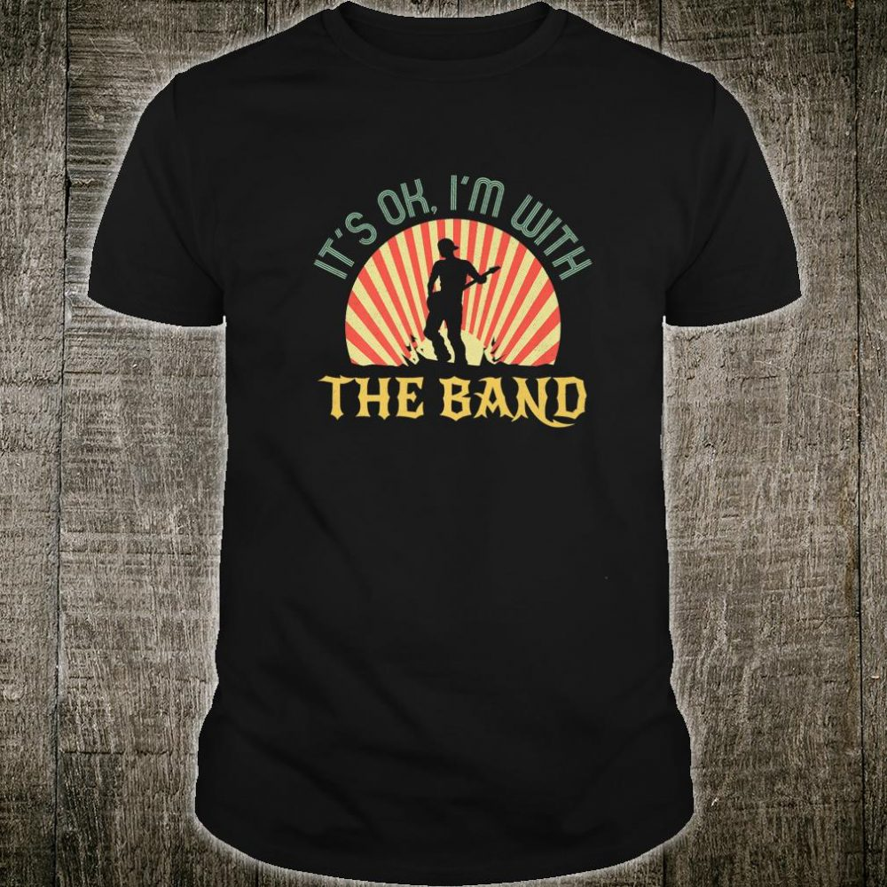 Its Ok Im With The Band Roadie Music Production Concert Shirt