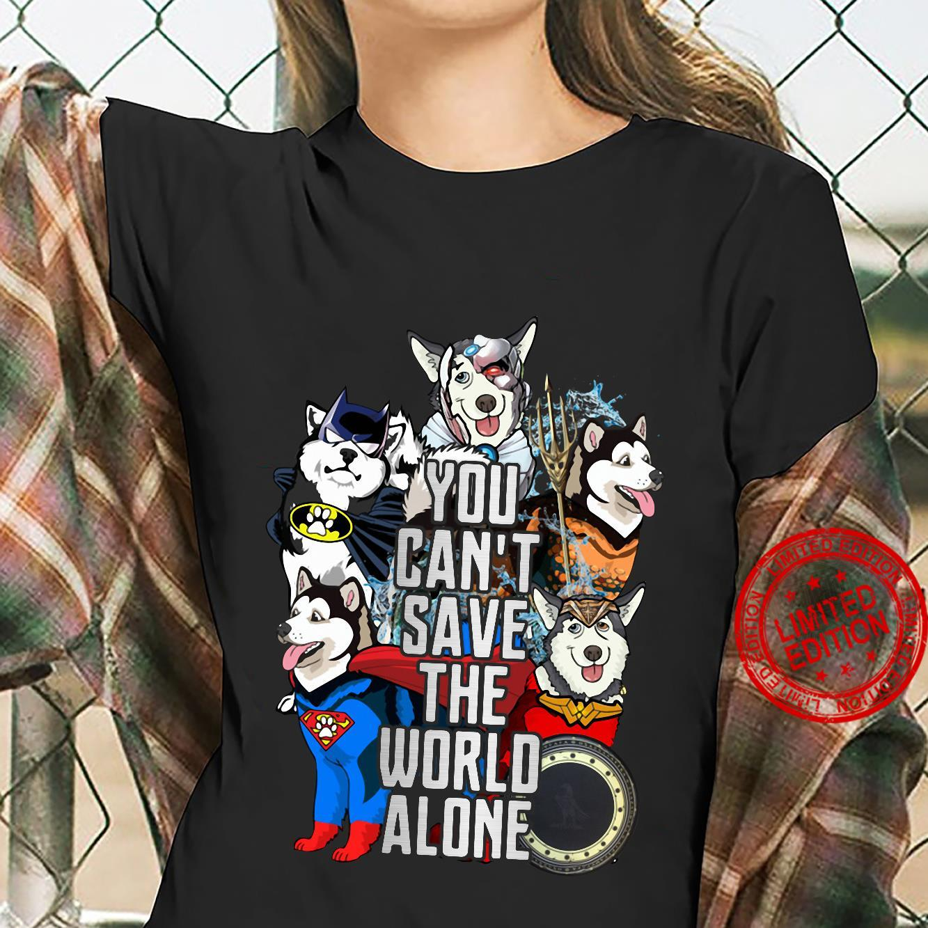 Justice League Alaskan Malamute you can't save the world alone shirt ladies tee
