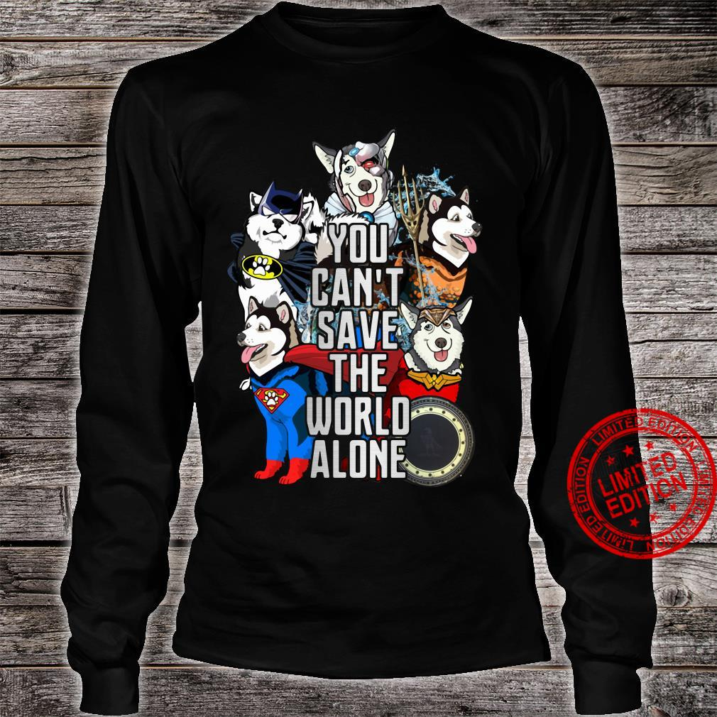 Justice League Alaskan Malamute you can't save the world alone shirt long sleeved