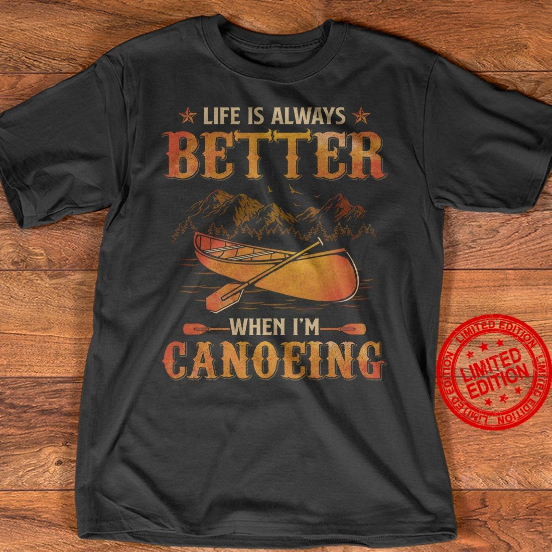 Life Is Always Better When I'm Canoeing Shirt