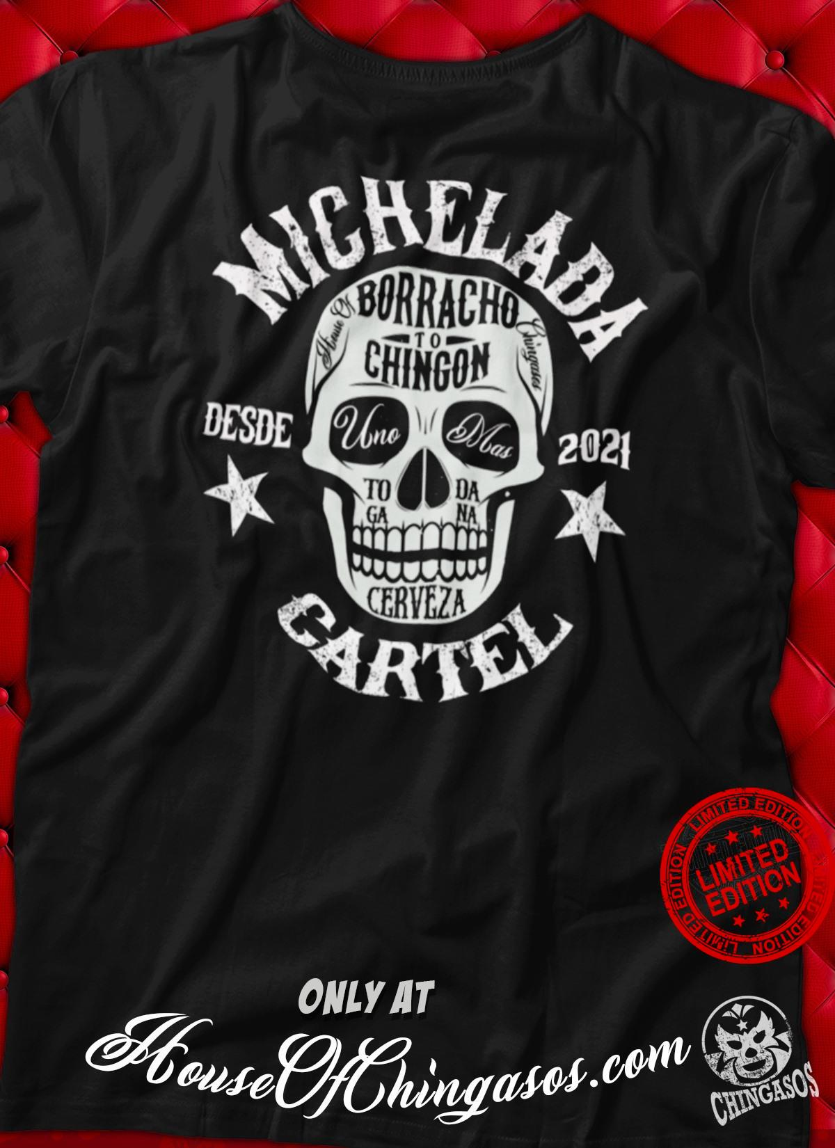 Michelada Borracho To Chingon Desde 2021 Cartel Shirt