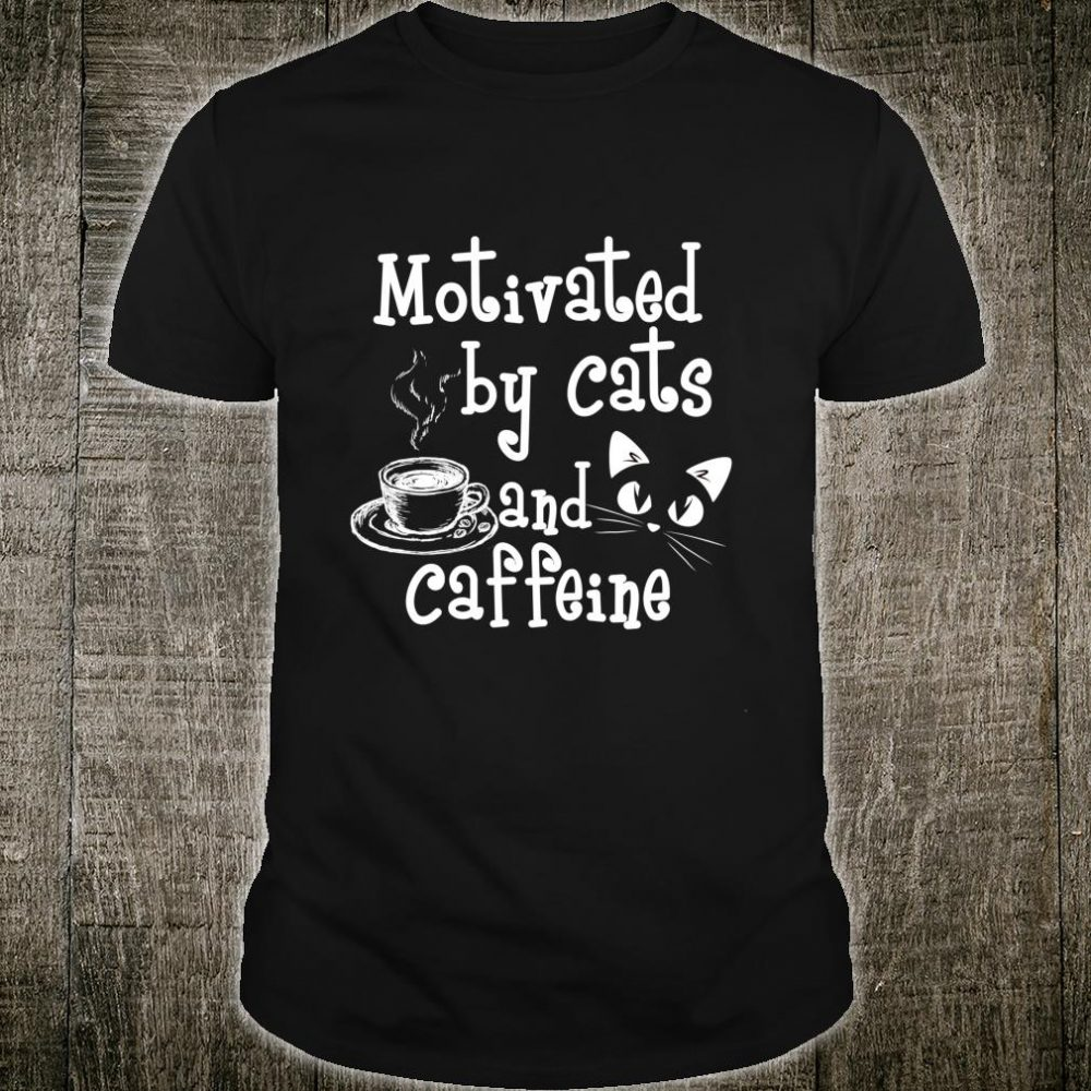 Motivated By Cats and Caffeine Cat Mom Shirt