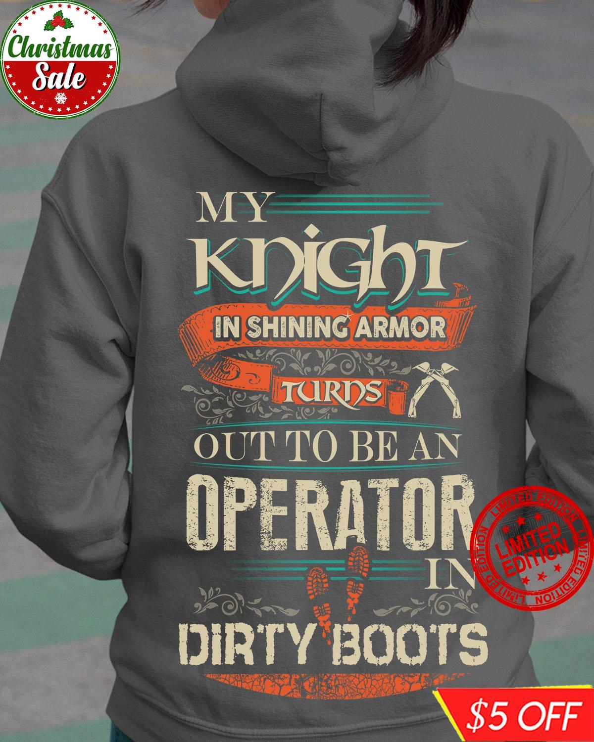 My Knight In Shining Armor Turns Out To Be An Operator In Dirty Boots Shirt