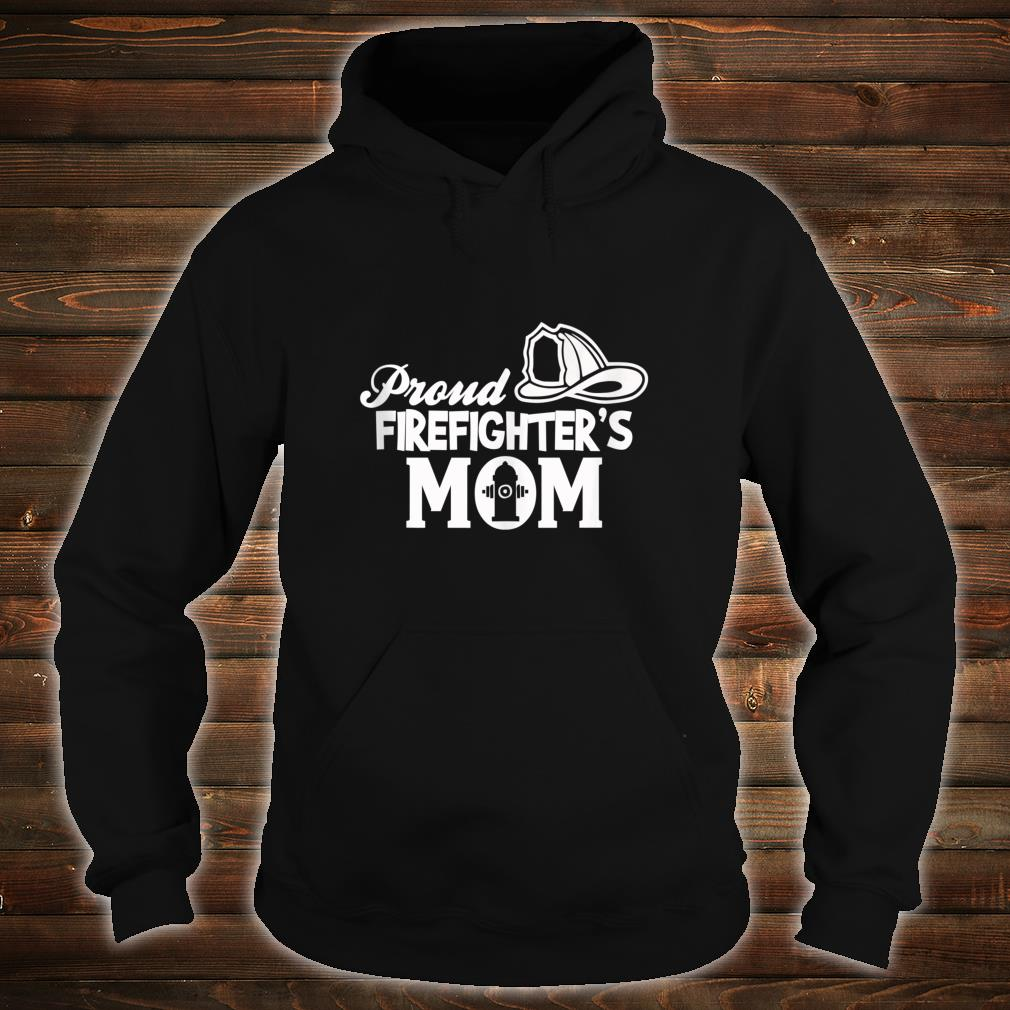 Proud Firefighter's Mom Mother Of Firefighter Shirt hoodie