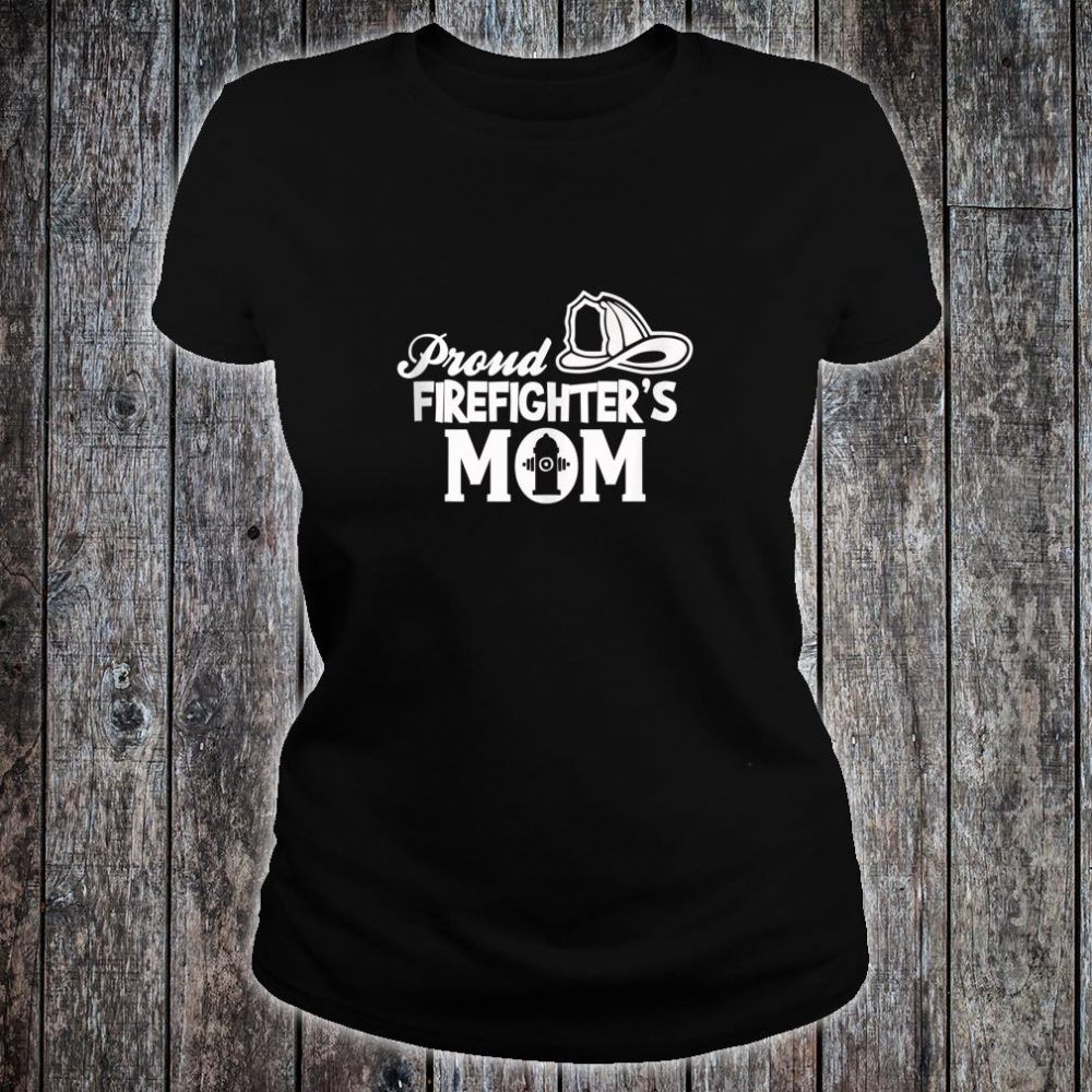 Proud Firefighter's Mom Mother Of Firefighter Shirt ladies tee