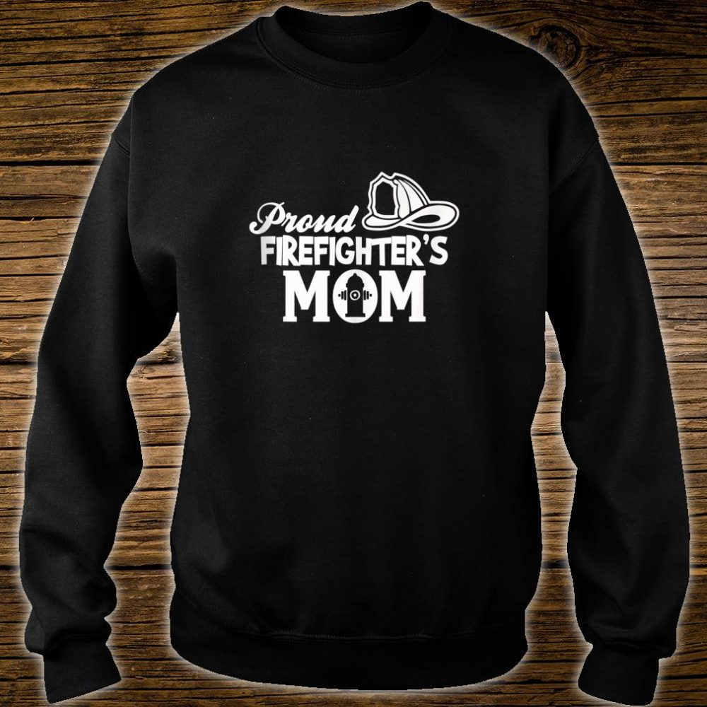 Proud Firefighter's Mom Mother Of Firefighter Shirt sweater