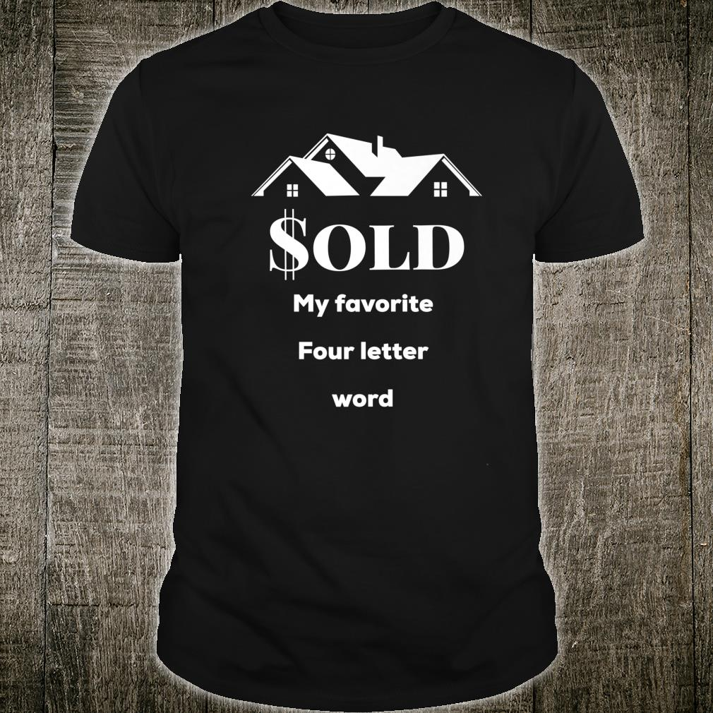 Sold My Favorite Four Letter Word Realtor Agent Shirt