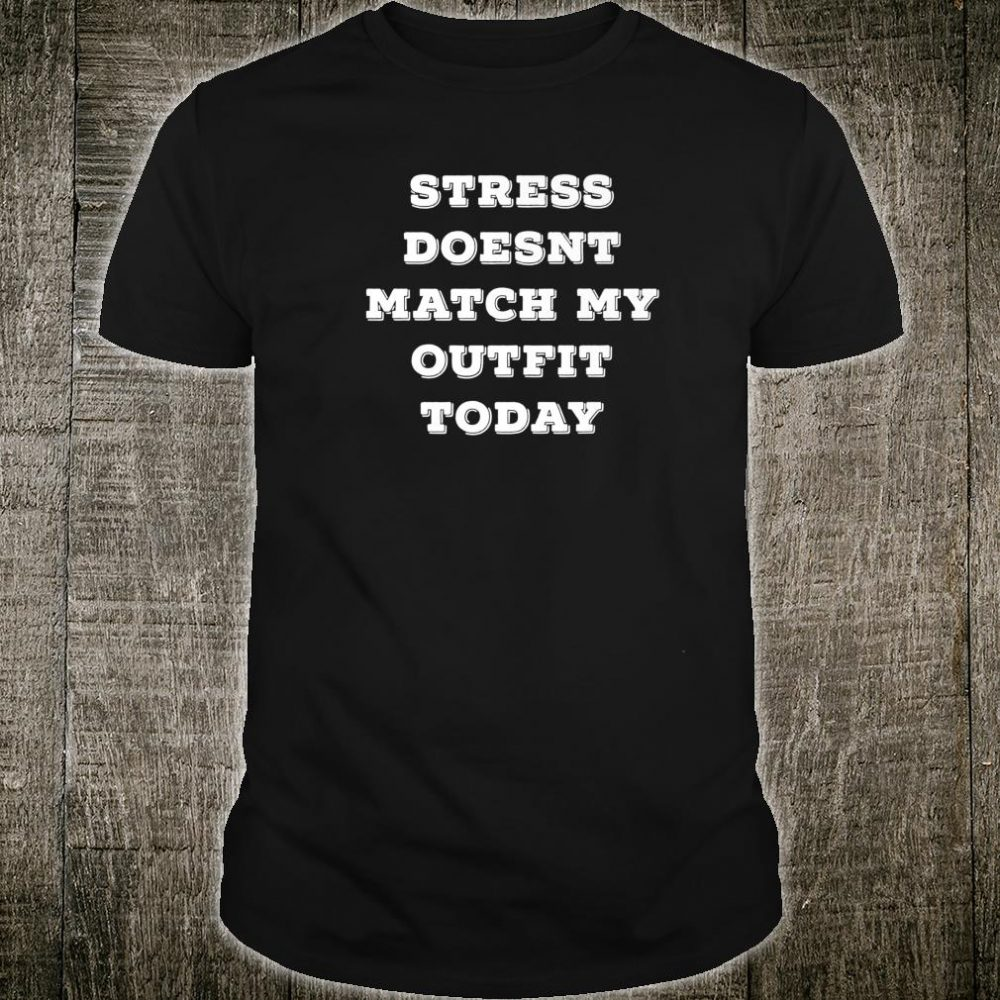 Stress Doesn't Match My Outfit Today Sarcastic Shirt