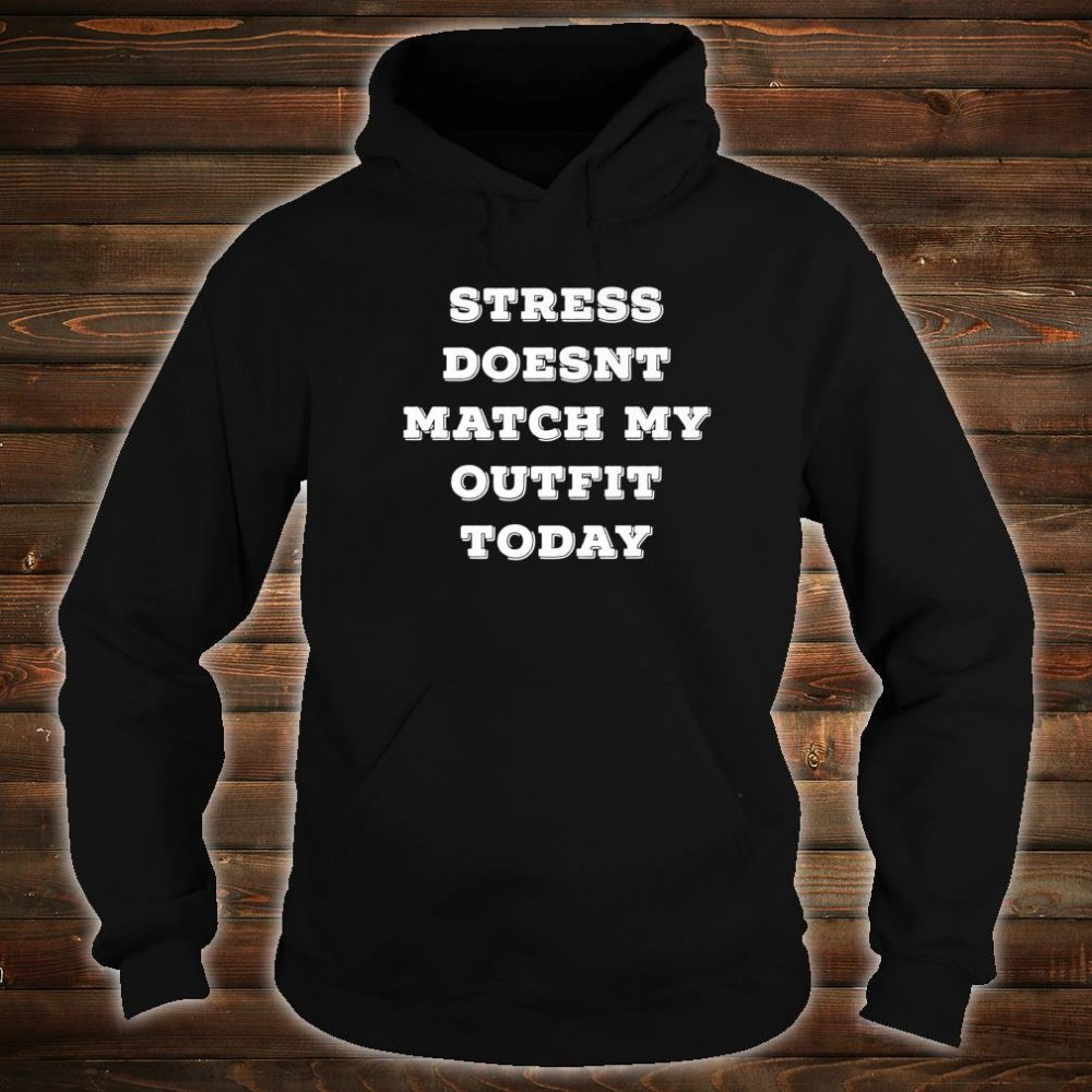 Stress Doesn't Match My Outfit Today Sarcastic Shirt hoodie