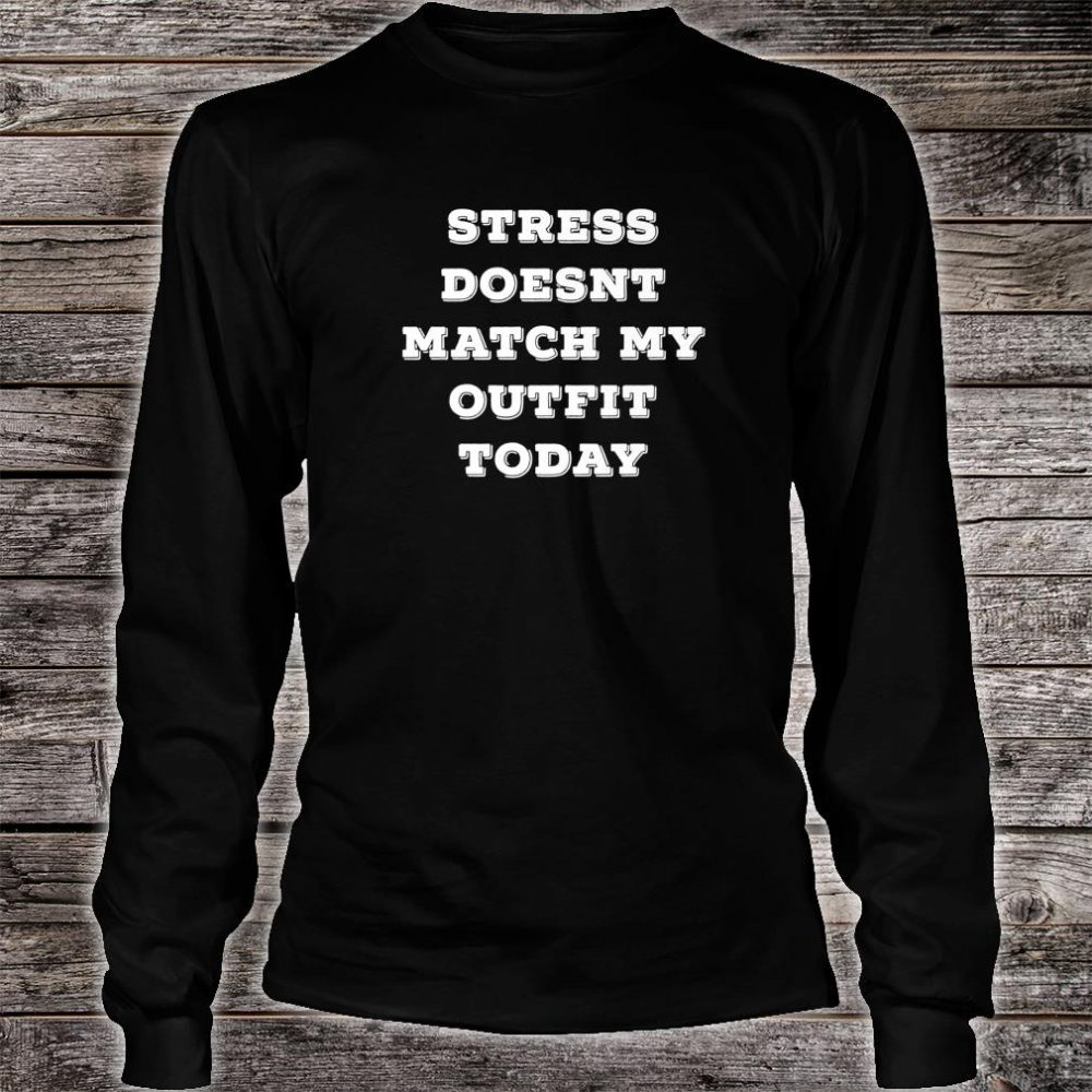 Stress Doesn't Match My Outfit Today Sarcastic Shirt long sleeved