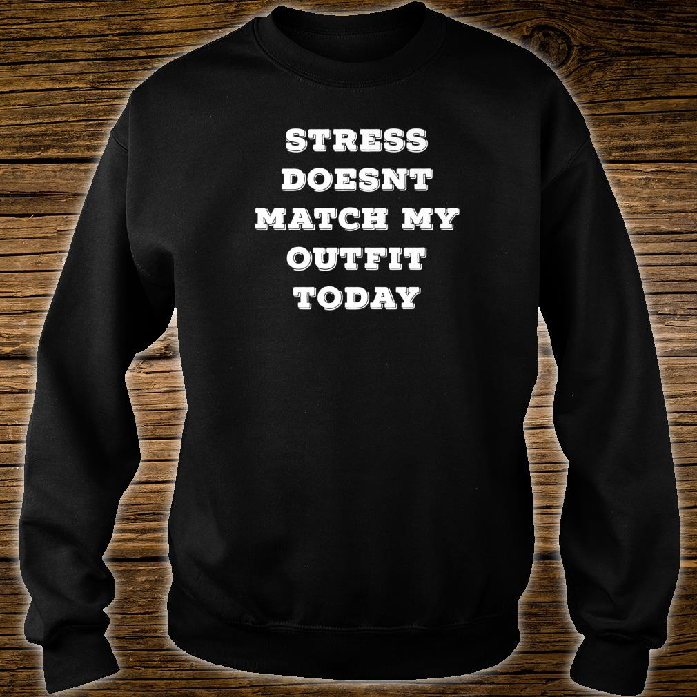 Stress Doesn't Match My Outfit Today Sarcastic Shirt sweater