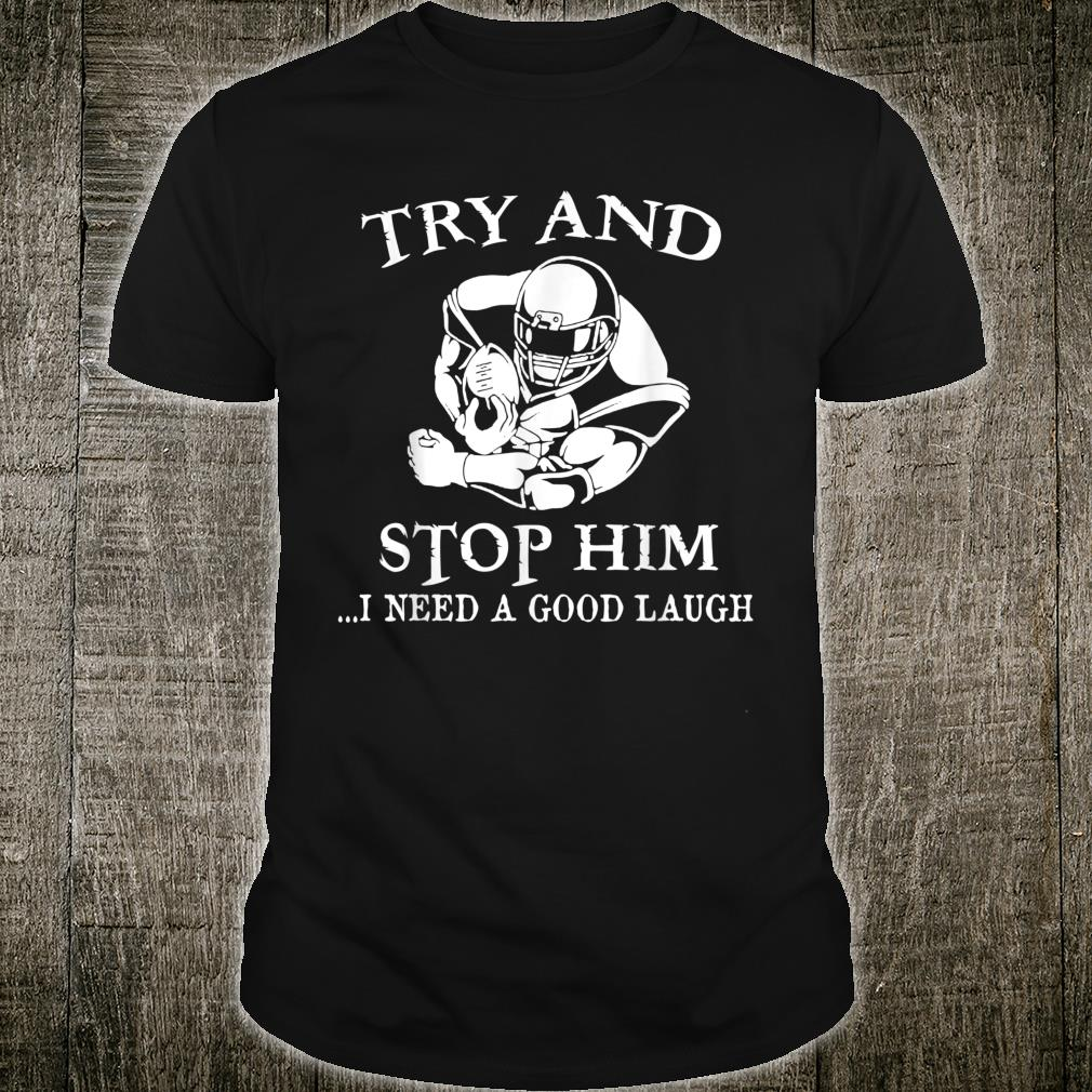 Try And Stop Him I Need A Good Laugh Shirt